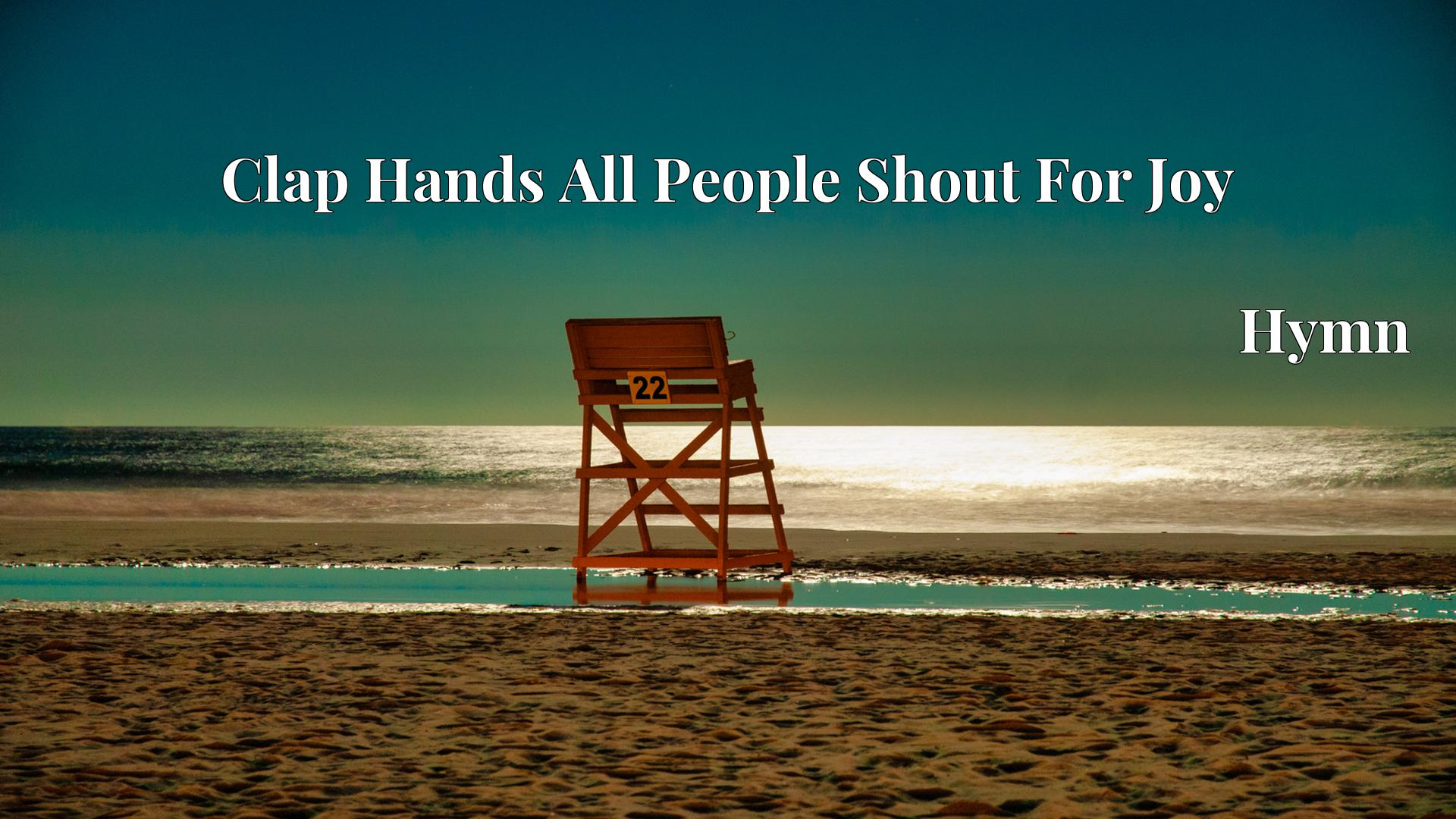 Clap Hands All People Shout For Joy - Hymn