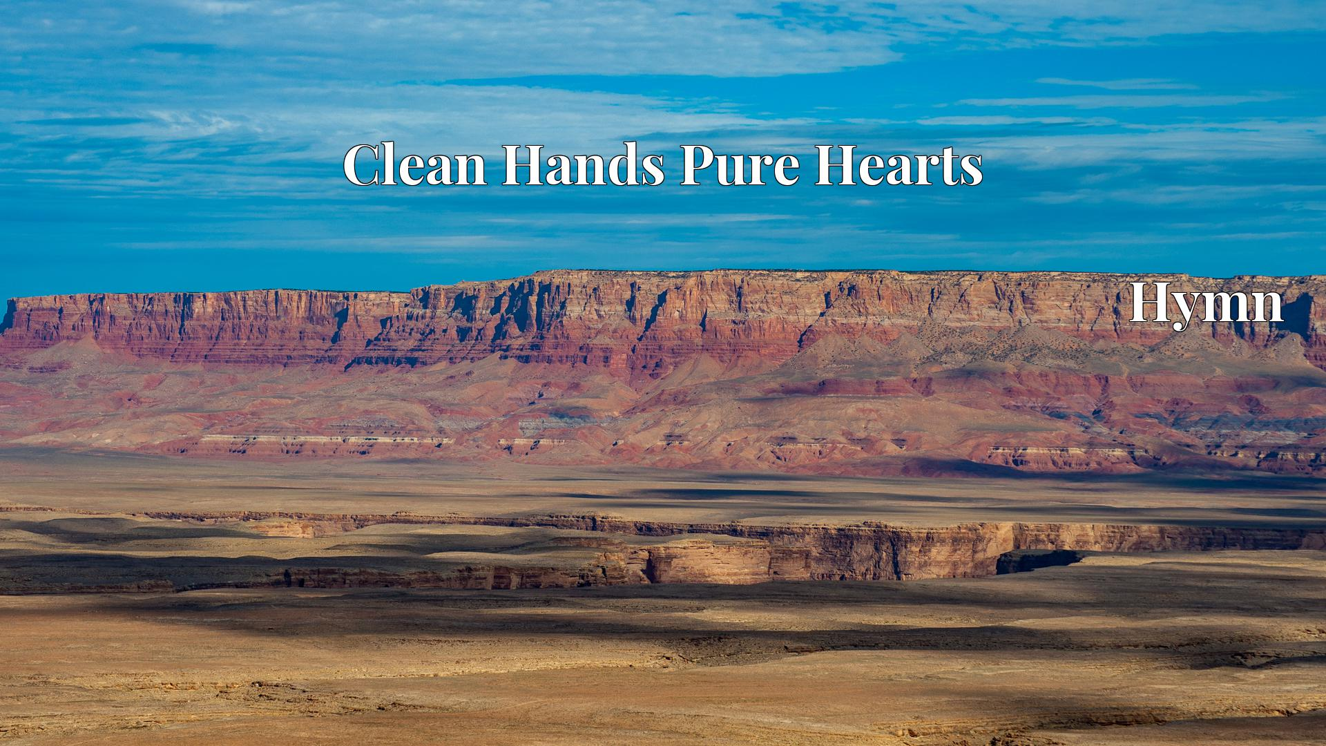 Clean Hands Pure Hearts - Hymn