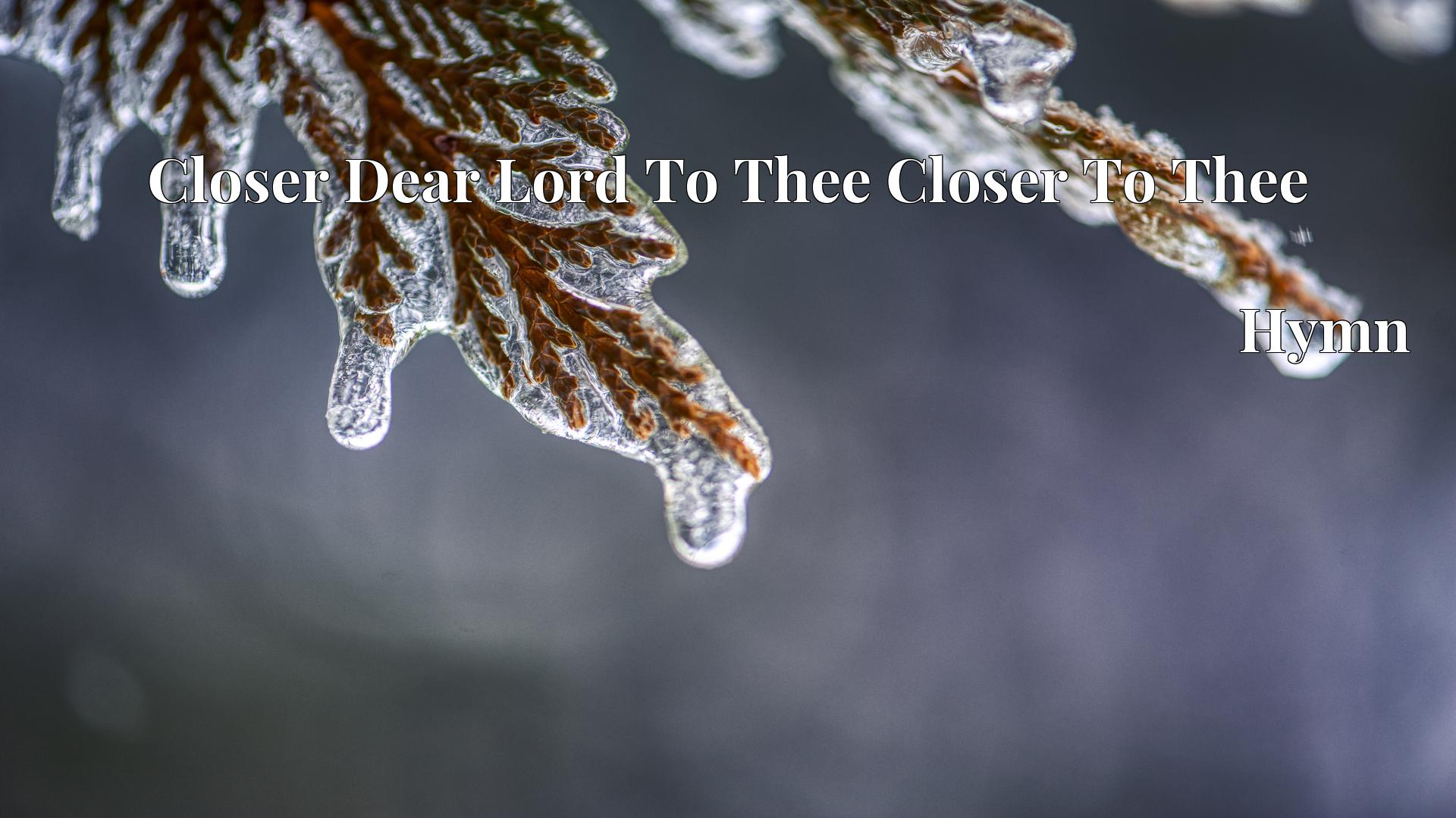 Closer Dear Lord To Thee Closer To Thee - Hymn