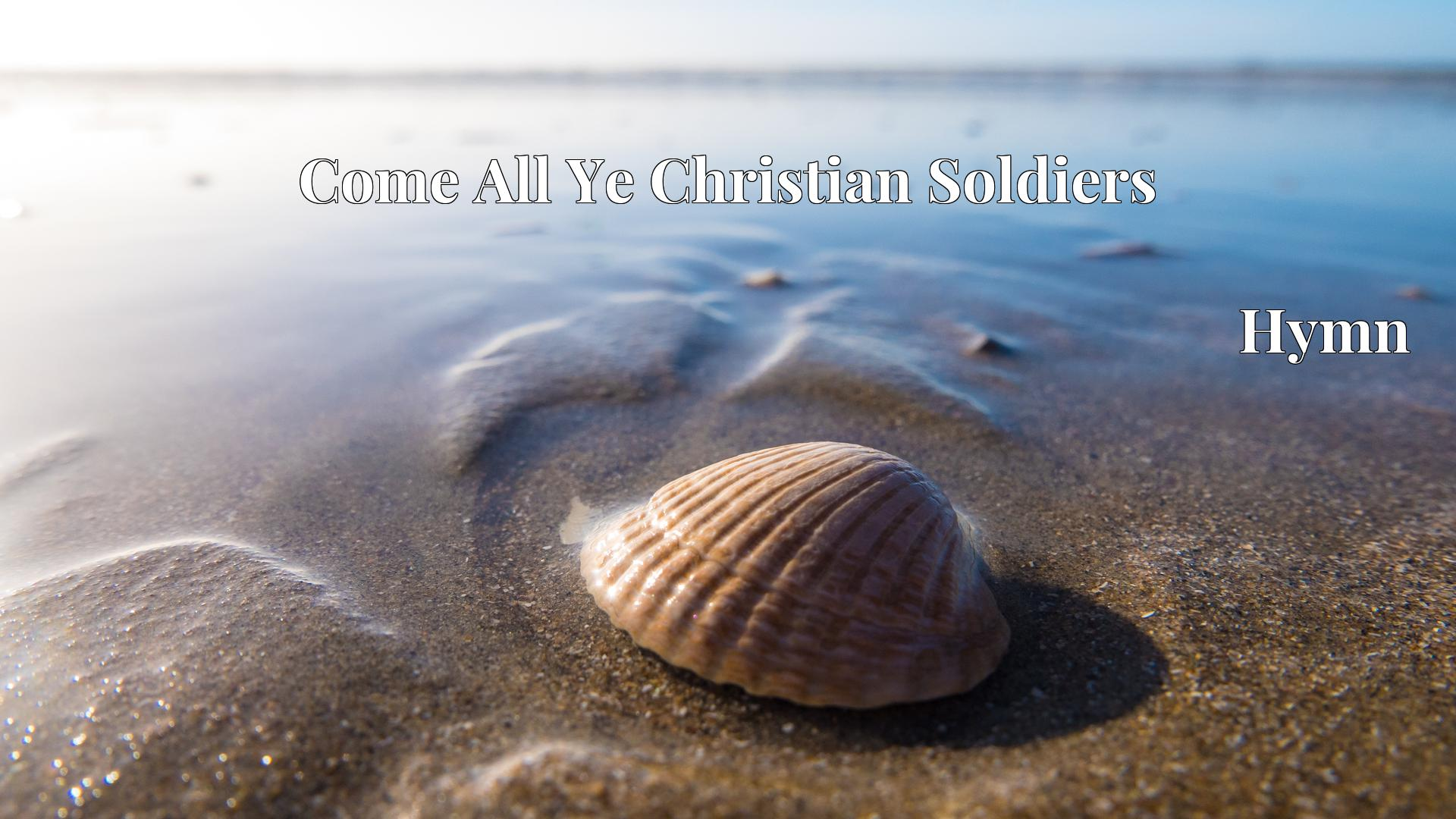 Come All Ye Christian Soldiers - Hymn