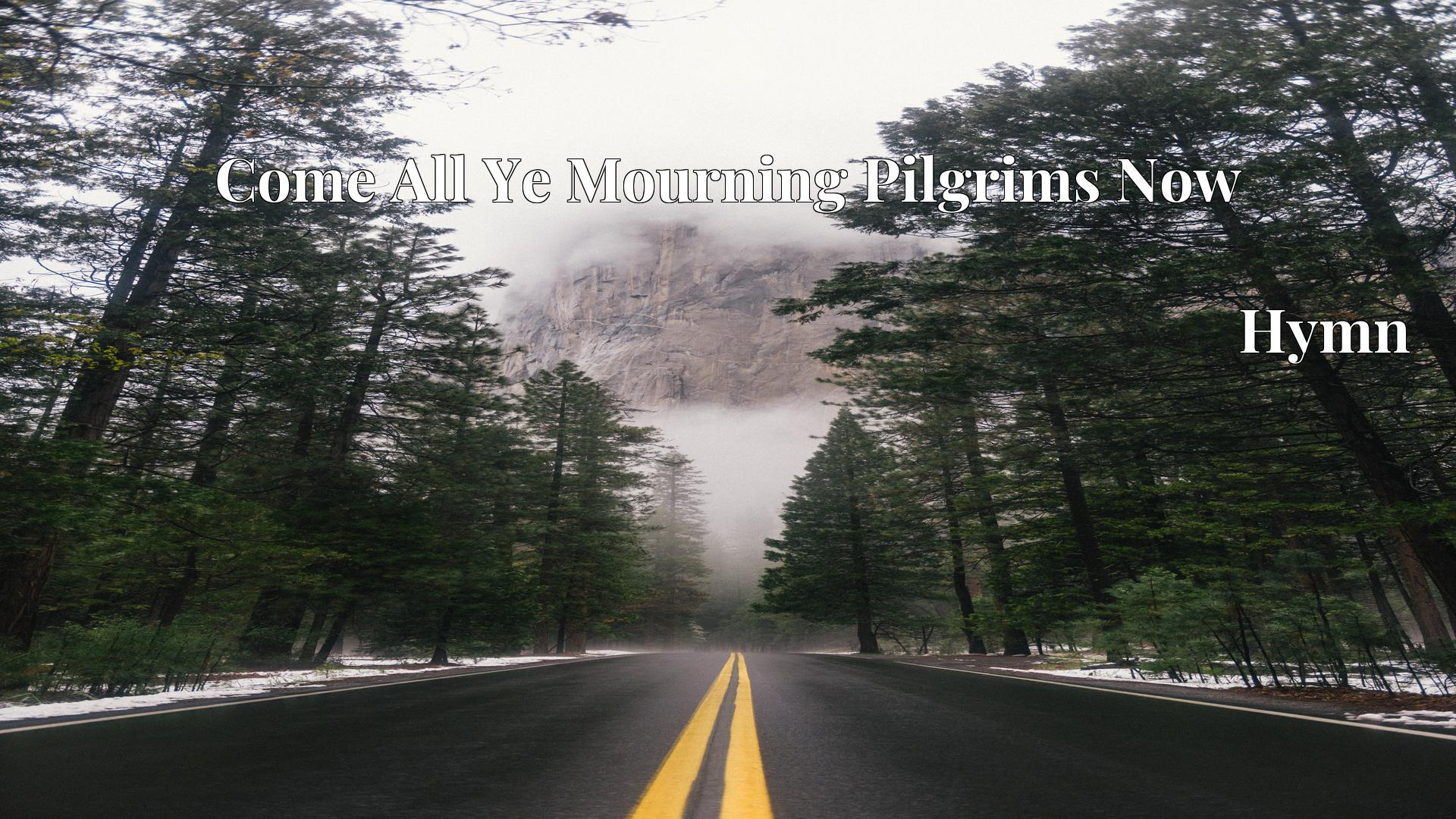 Come All Ye Mourning Pilgrims Now - Hymn
