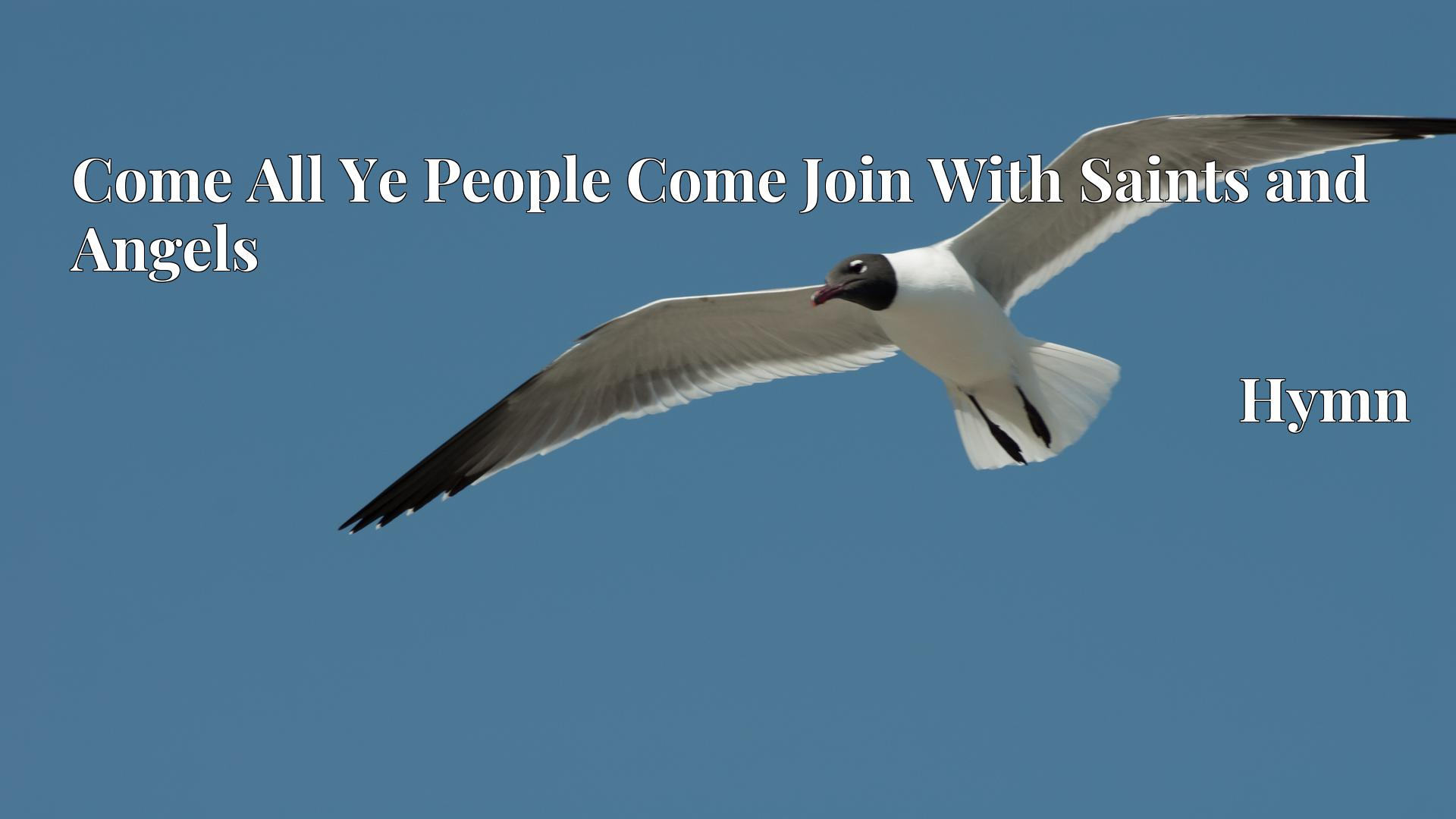 Come All Ye People Come Join With Saints and Angels - Hymn
