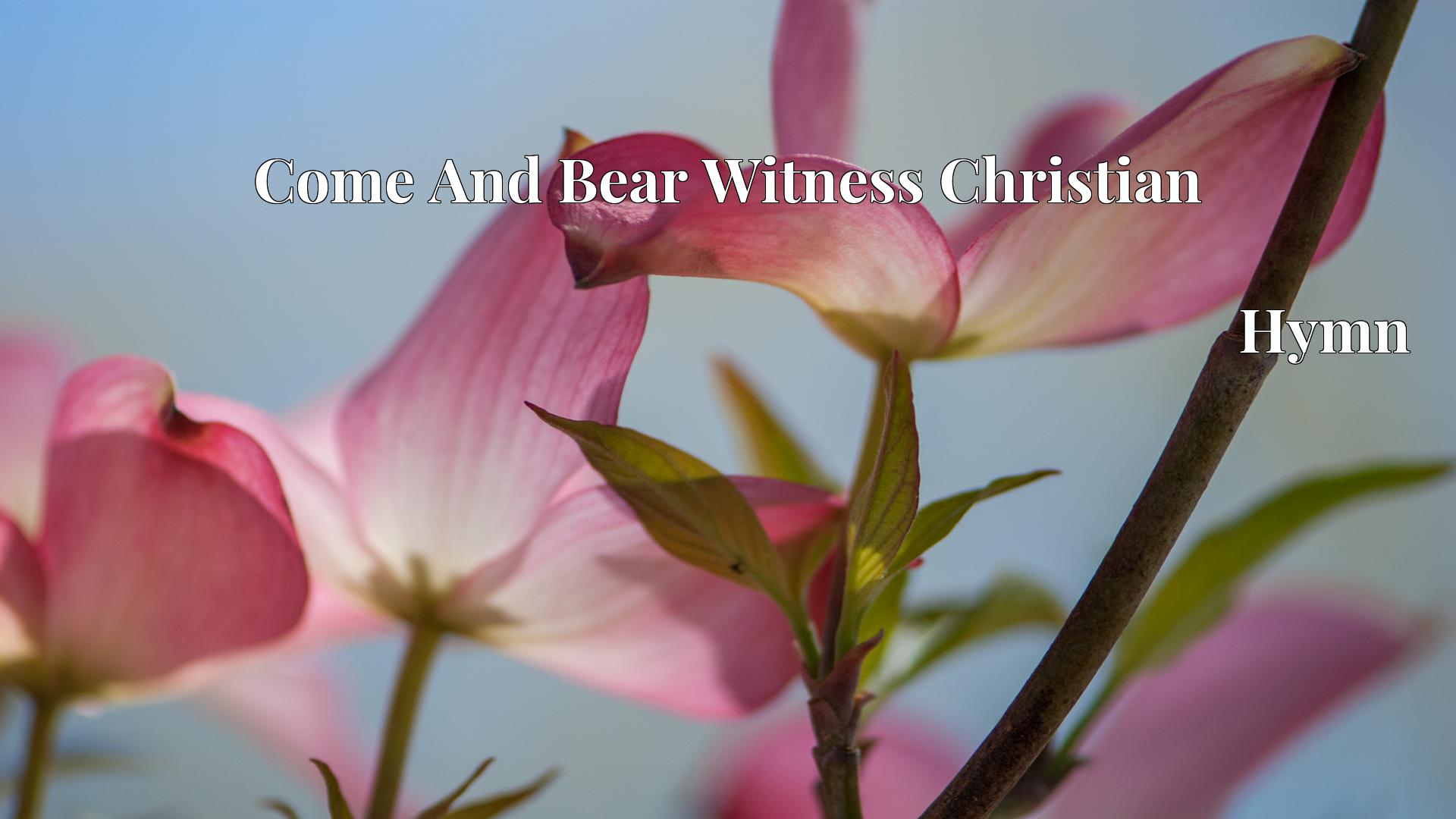 Come And Bear Witness Christian - Hymn