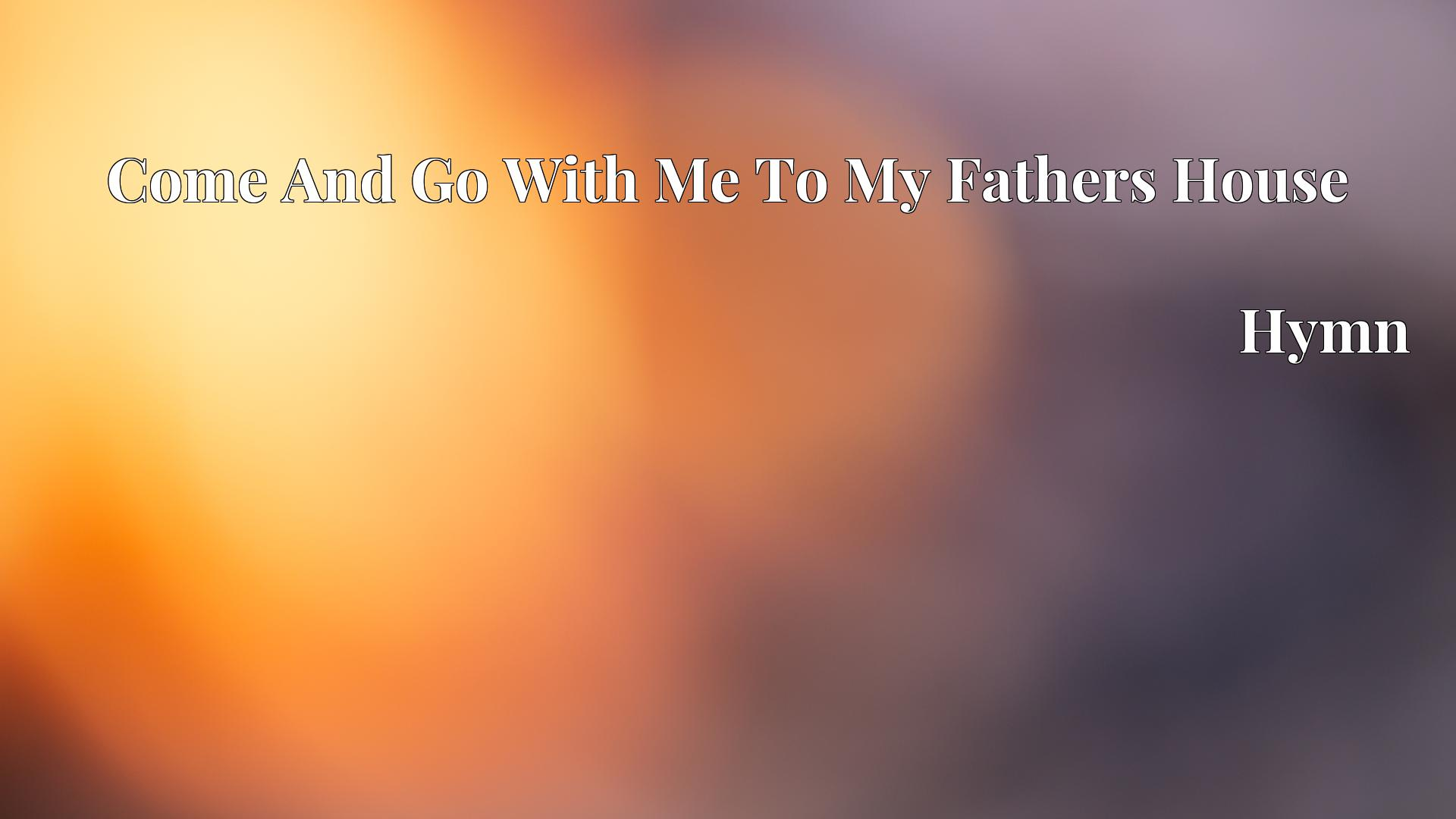 Come And Go With Me To My Fathers House - Hymn