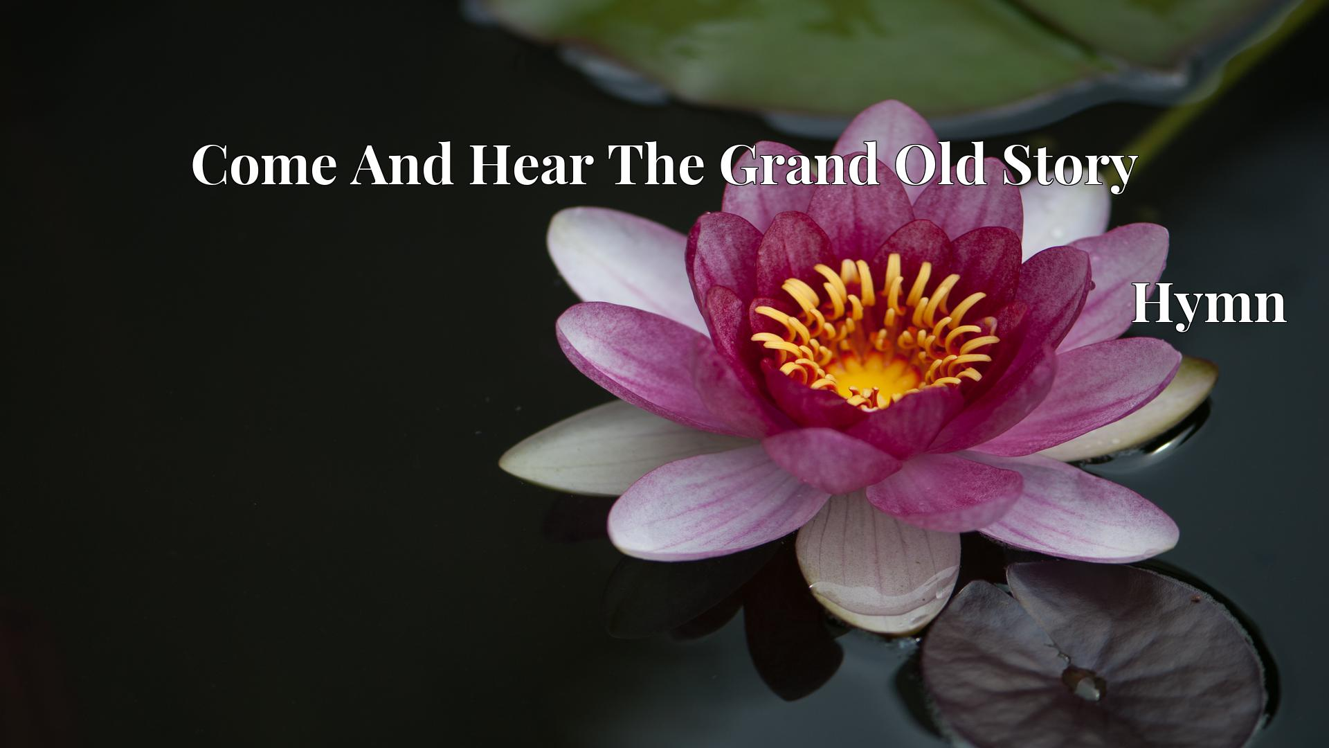 Come And Hear The Grand Old Story - Hymn