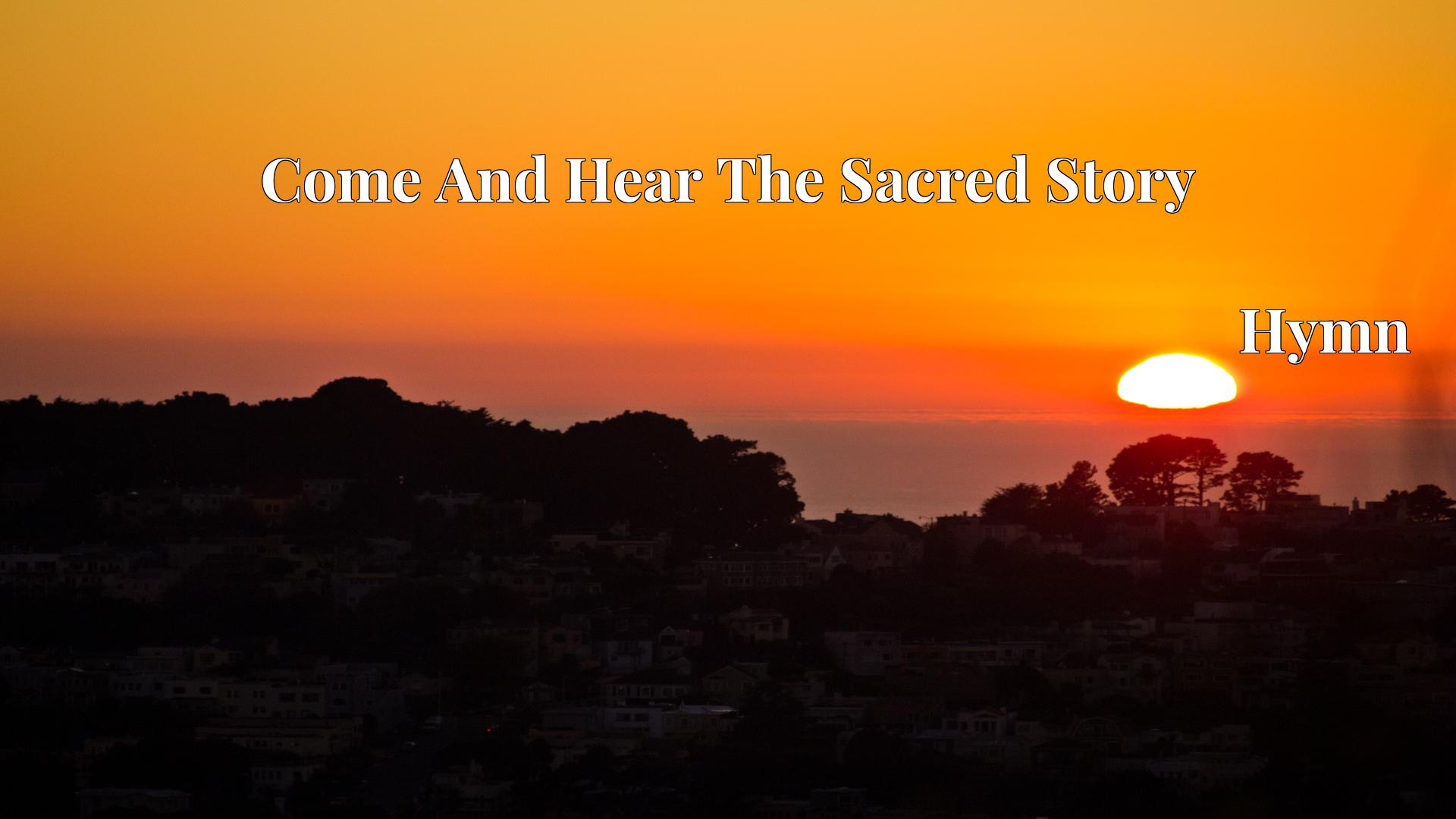 Come And Hear The Sacred Story - Hymn
