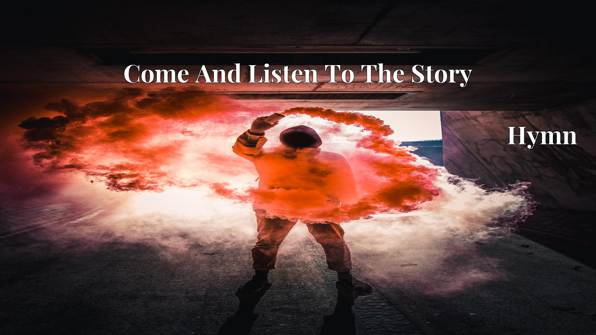 Come And Listen To The Story - Hymn