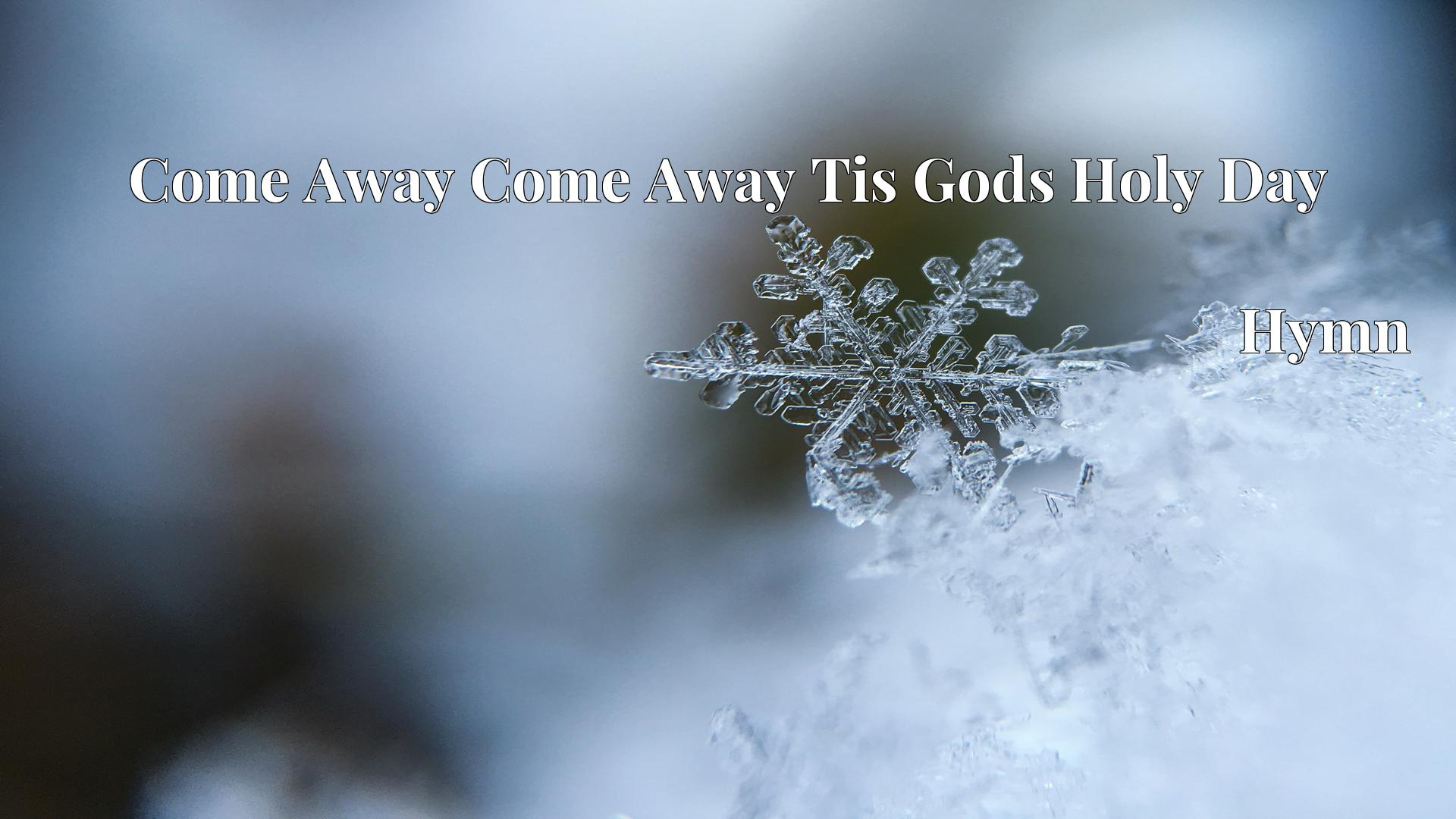 Come Away Come Away Tis Gods Holy Day - Hymn