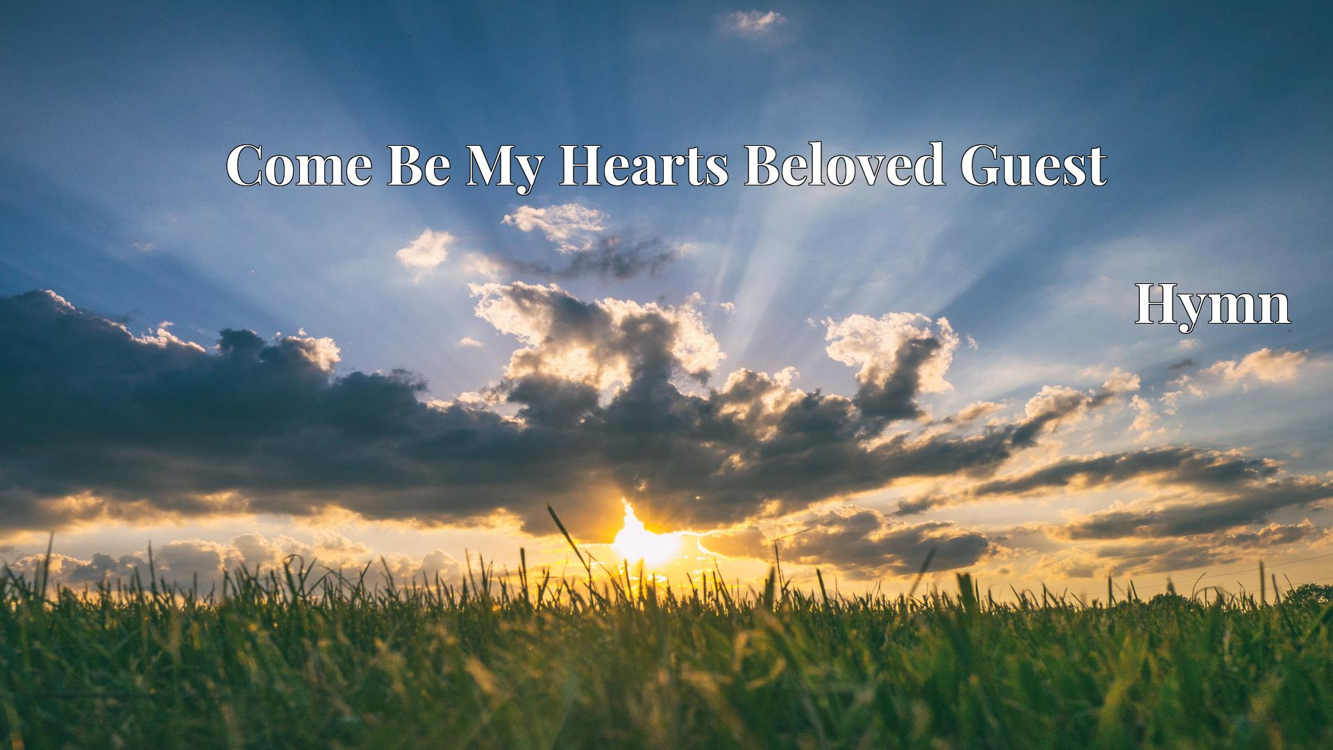 Come Be My Hearts Beloved Guest - Hymn
