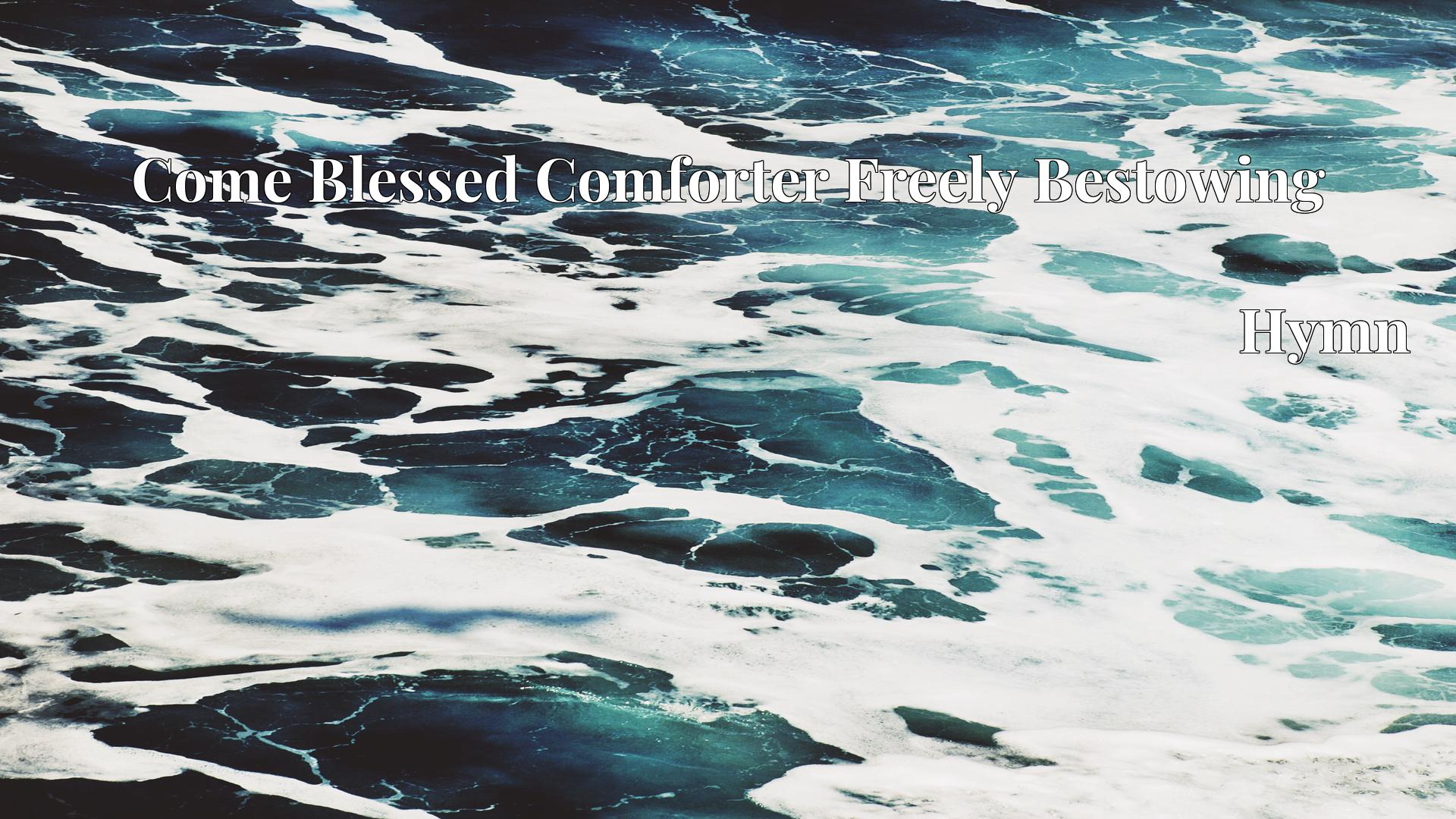 Come Blessed Comforter Freely Bestowing - Hymn