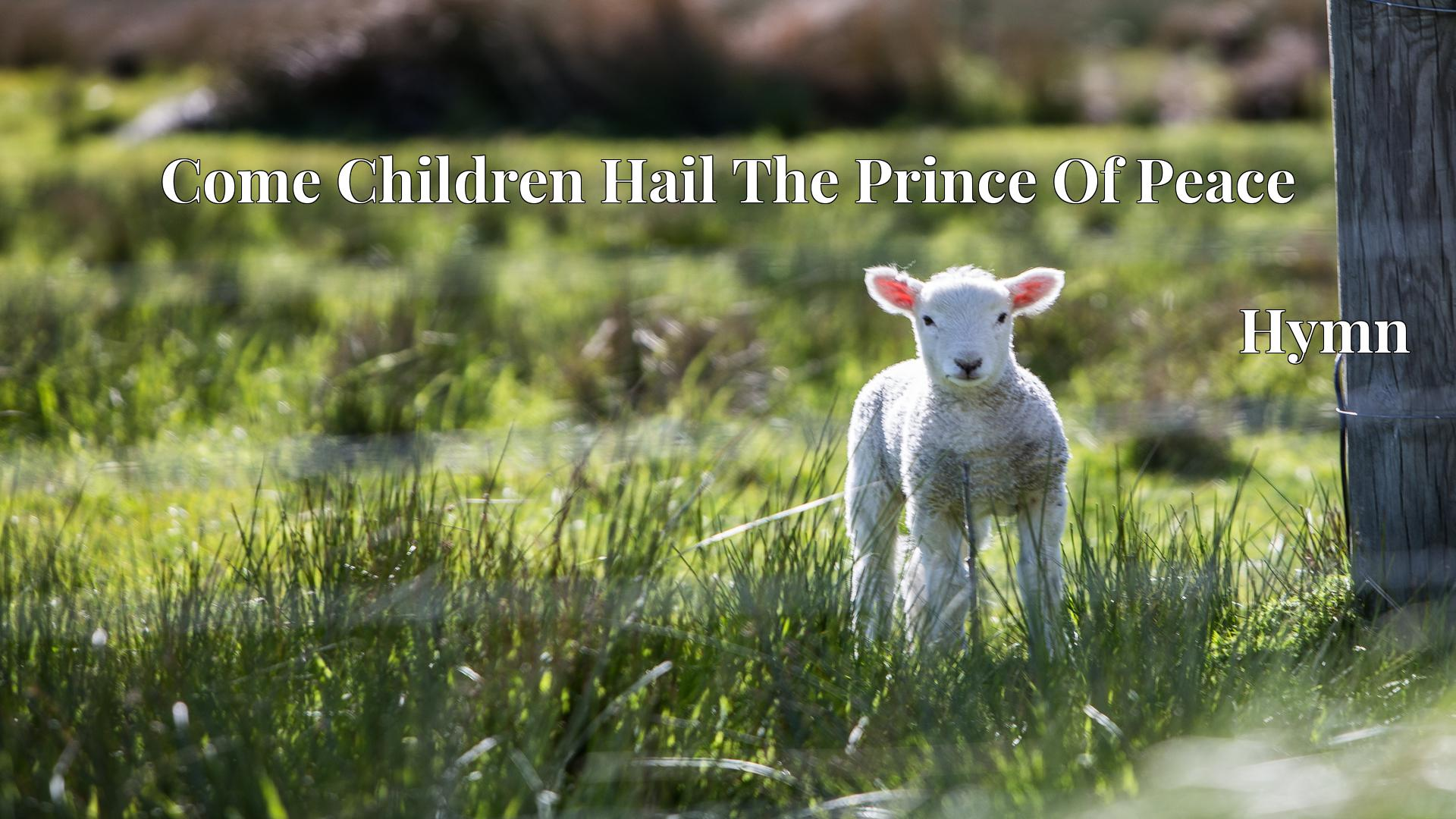 Come Children Hail The Prince Of Peace - Hymn