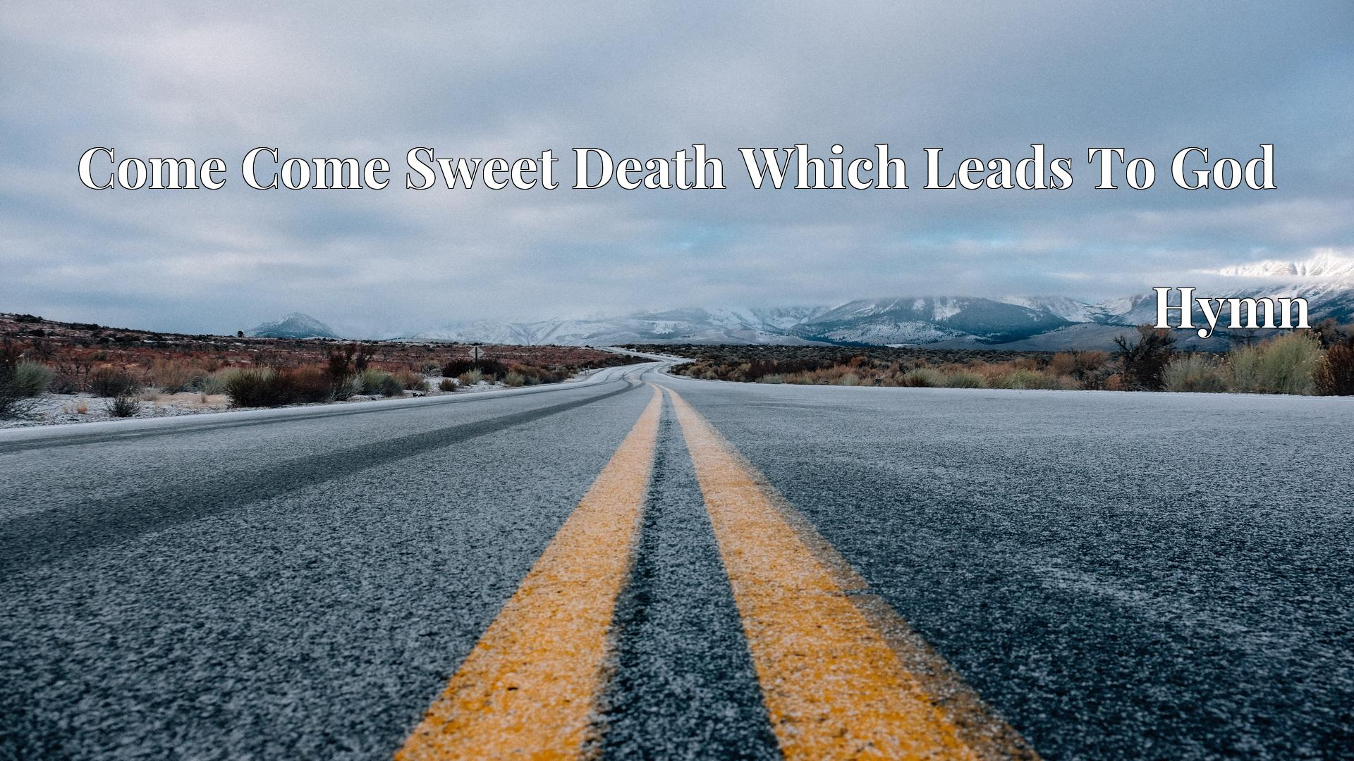 Come Come Sweet Death Which Leads To God - Hymn