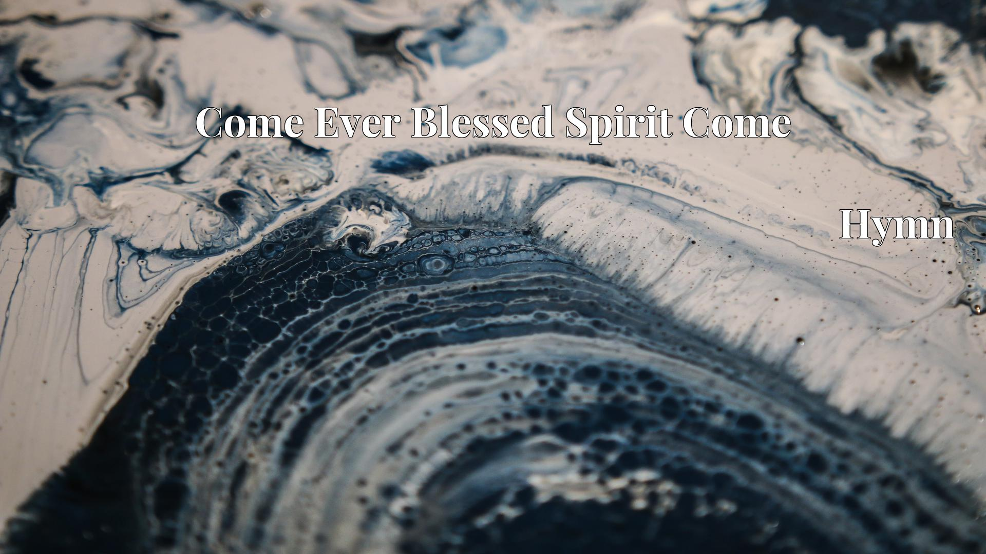 Come Ever Blessed Spirit Come - Hymn