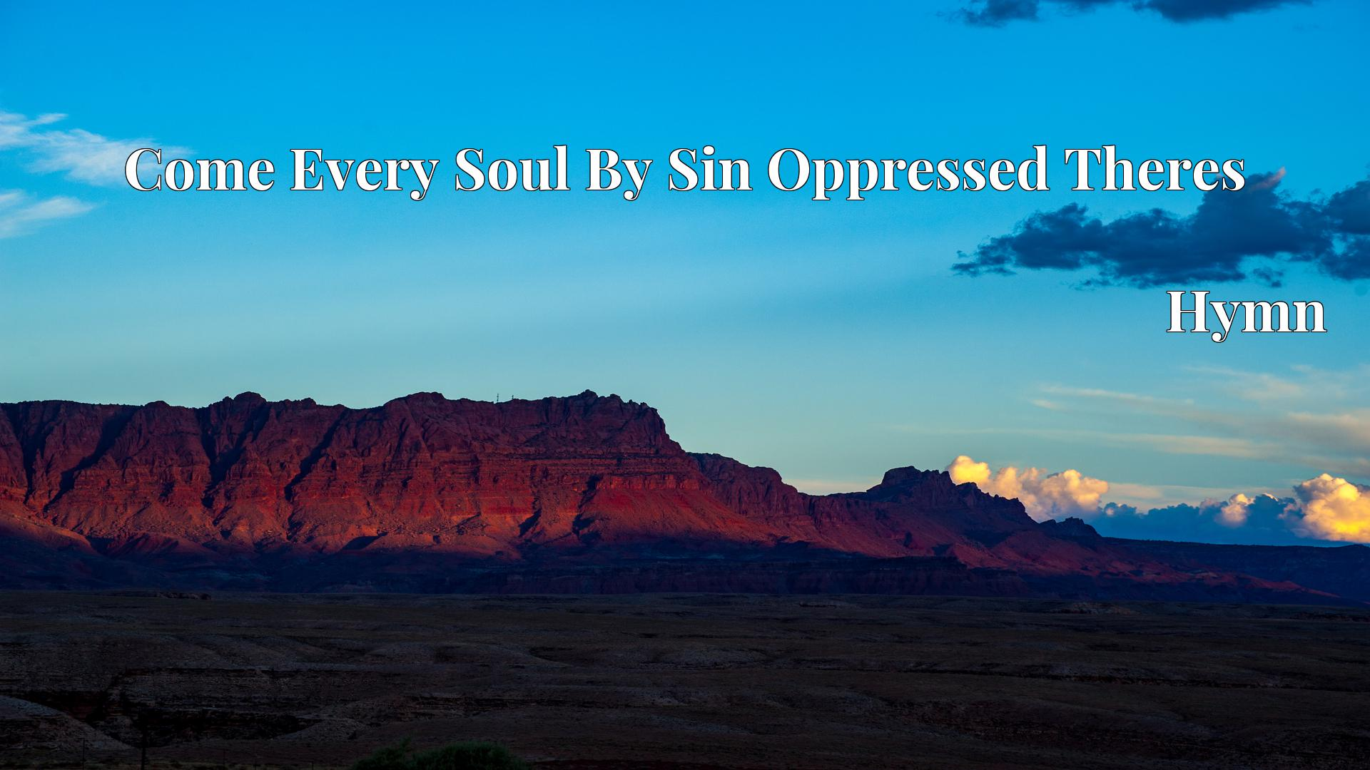 Come Every Soul By Sin Oppressed Theres - Hymn