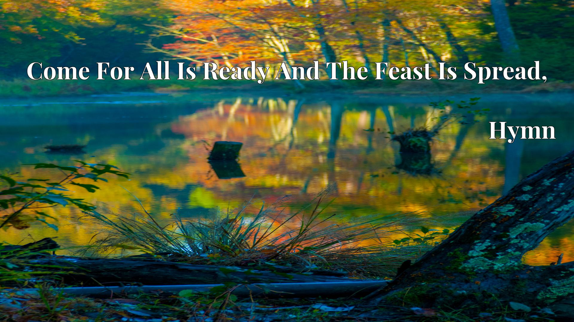 Come For All Is Ready And The Feast Is Spread, - Hymn