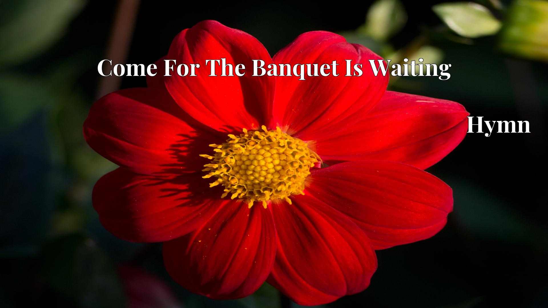 Come For The Banquet Is Waiting Hymn Lyric