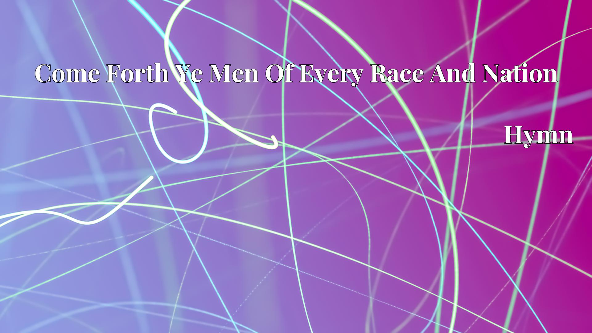 Come Forth Ye Men Of Every Race And Nation Hymn Lyric