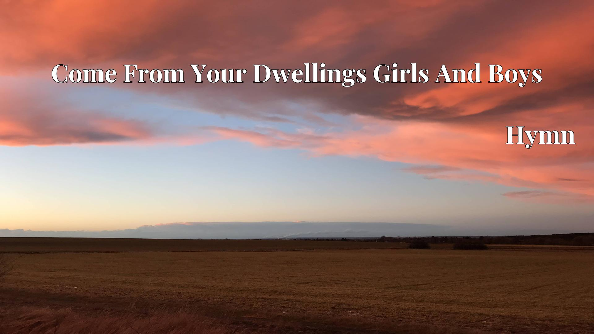 Come From Your Dwellings Girls And Boys Hymn Lyric