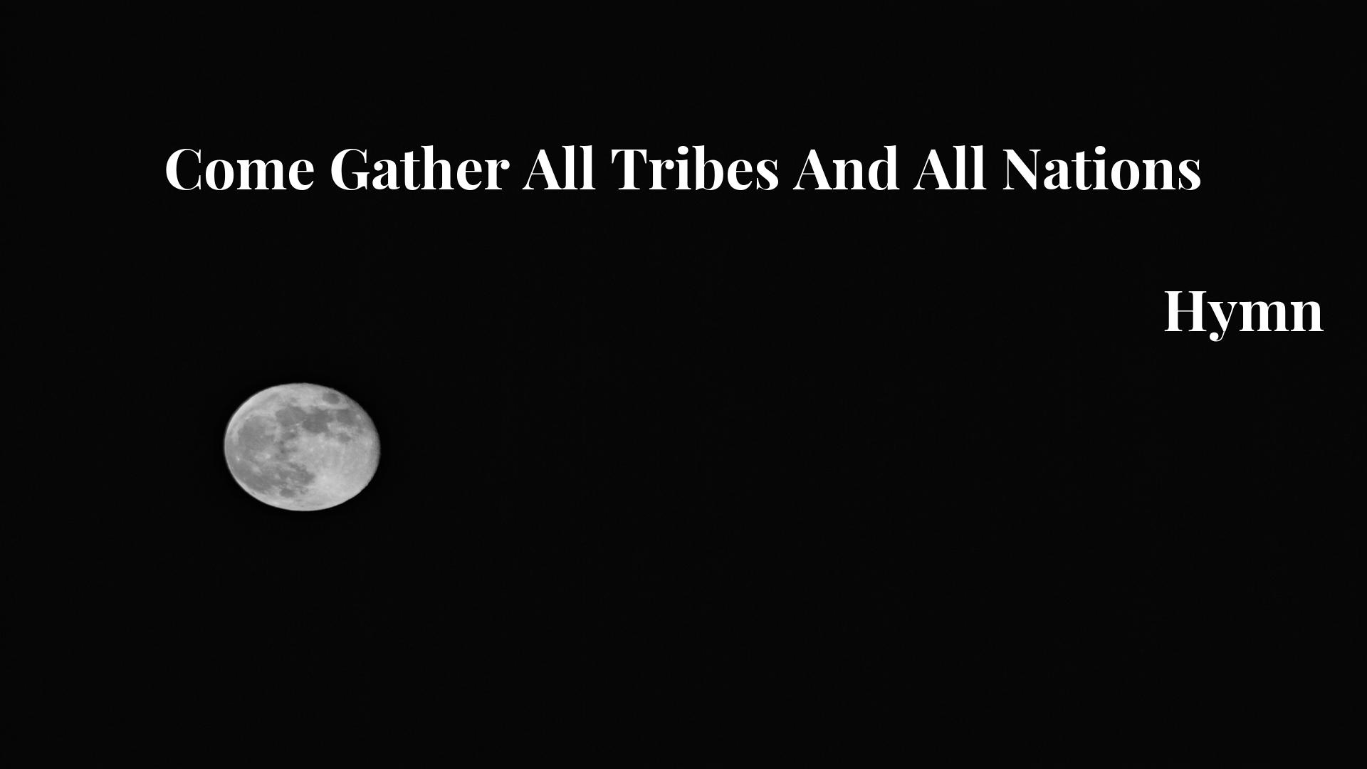 Come Gather All Tribes And All Nations - Hymn