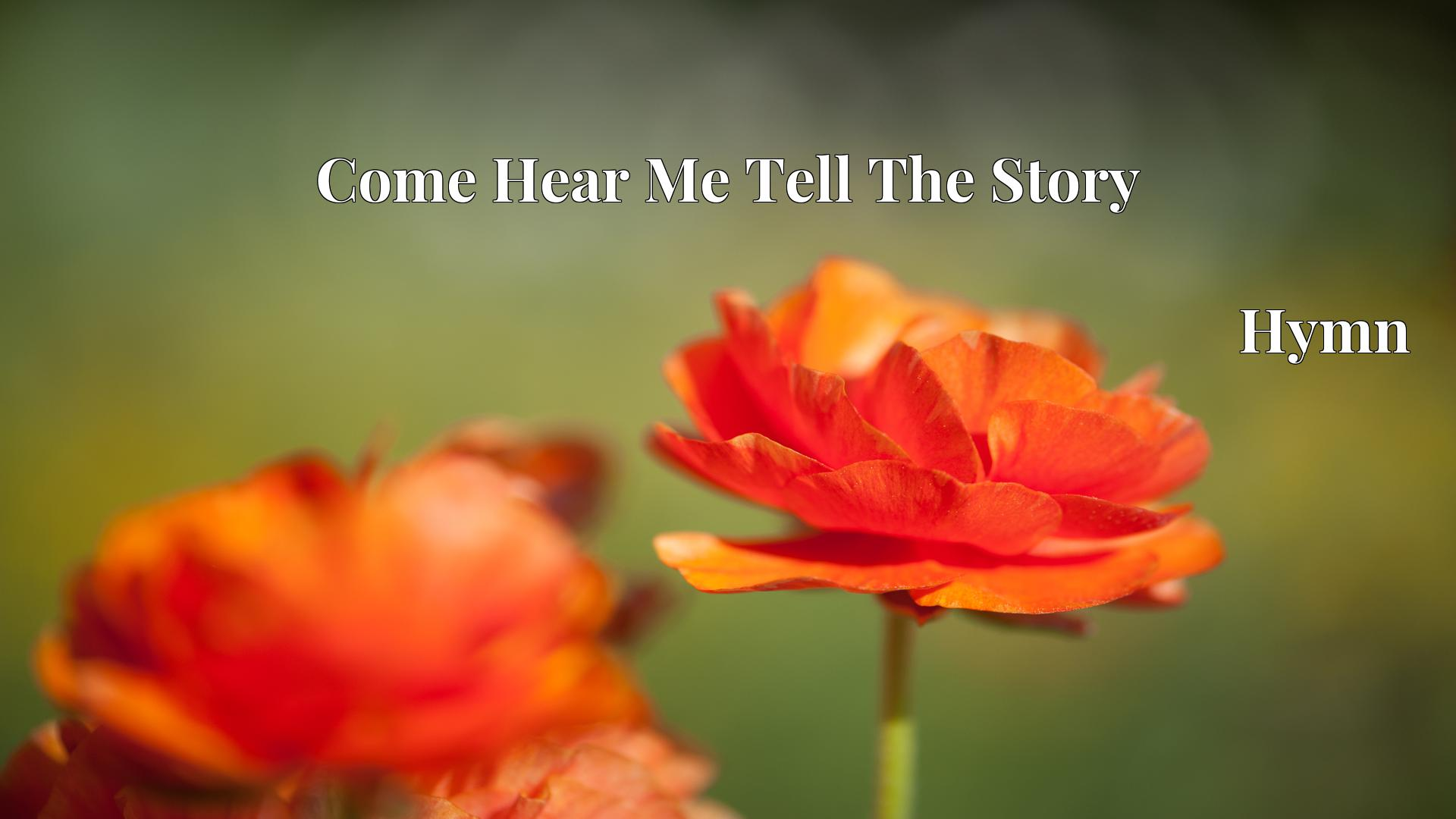 Come Hear Me Tell The Story Hymn Lyric