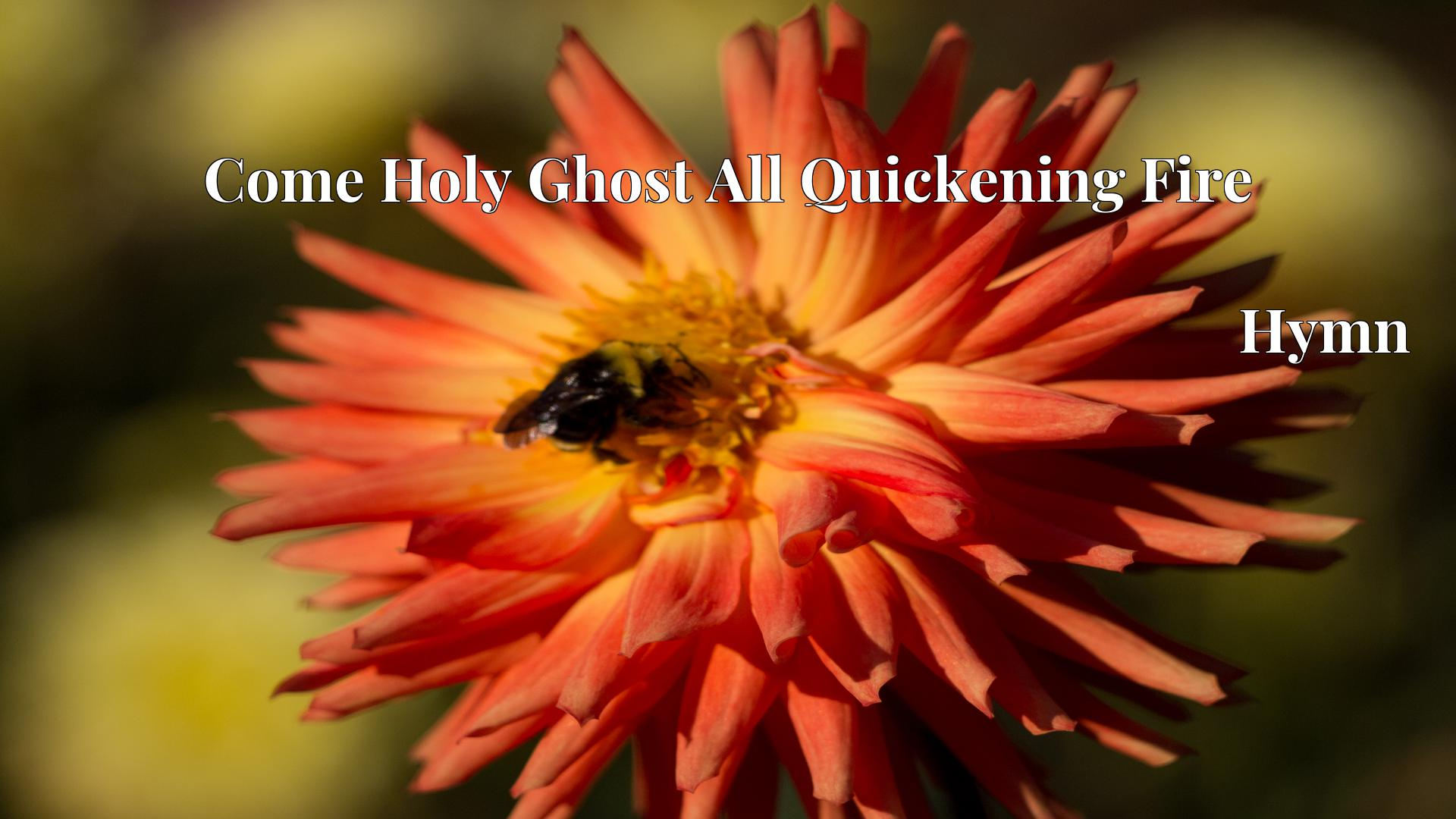 Come Holy Ghost All Quickening Fire - Hymn