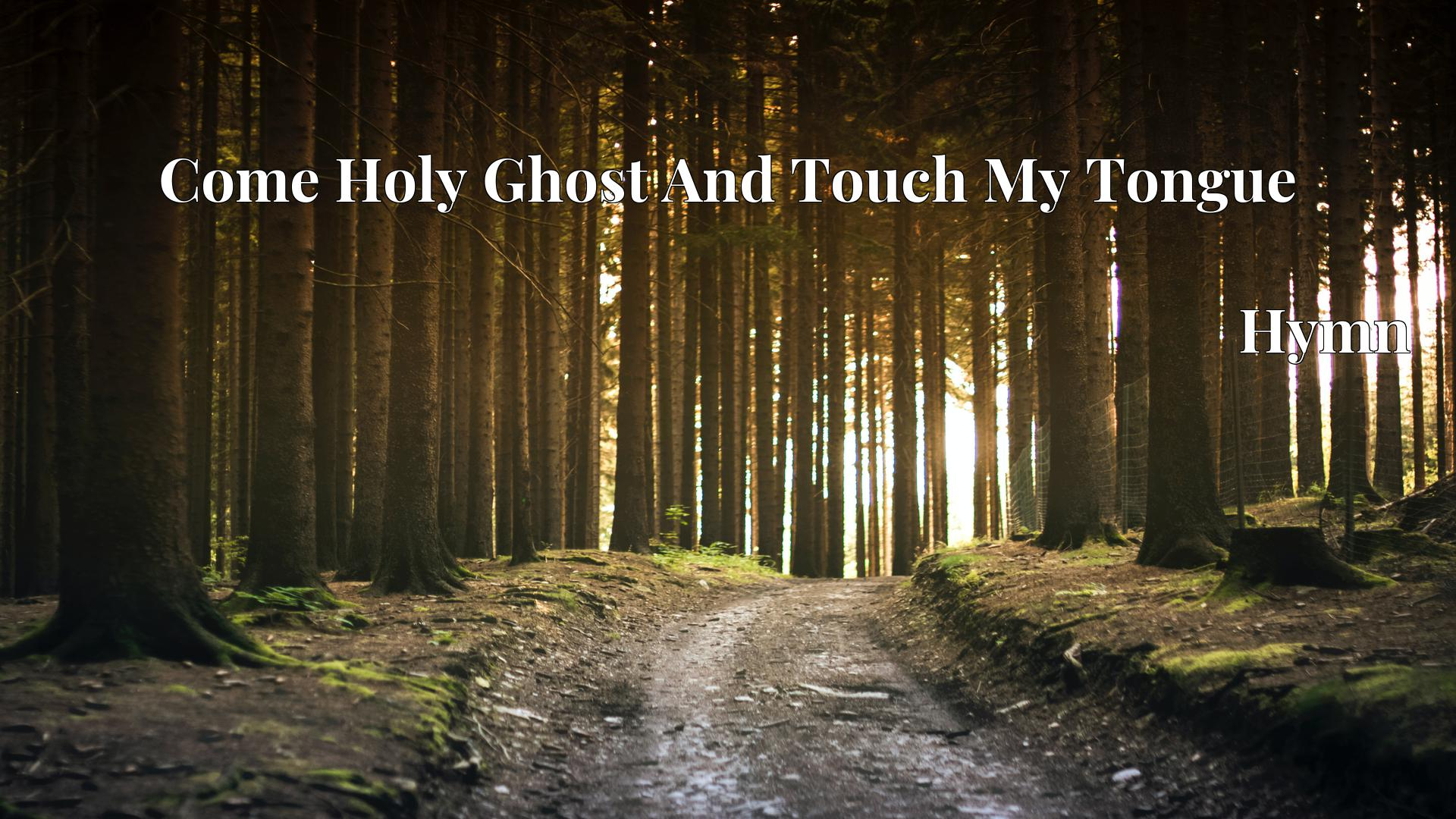 Come Holy Ghost And Touch My Tongue Hymn Lyric