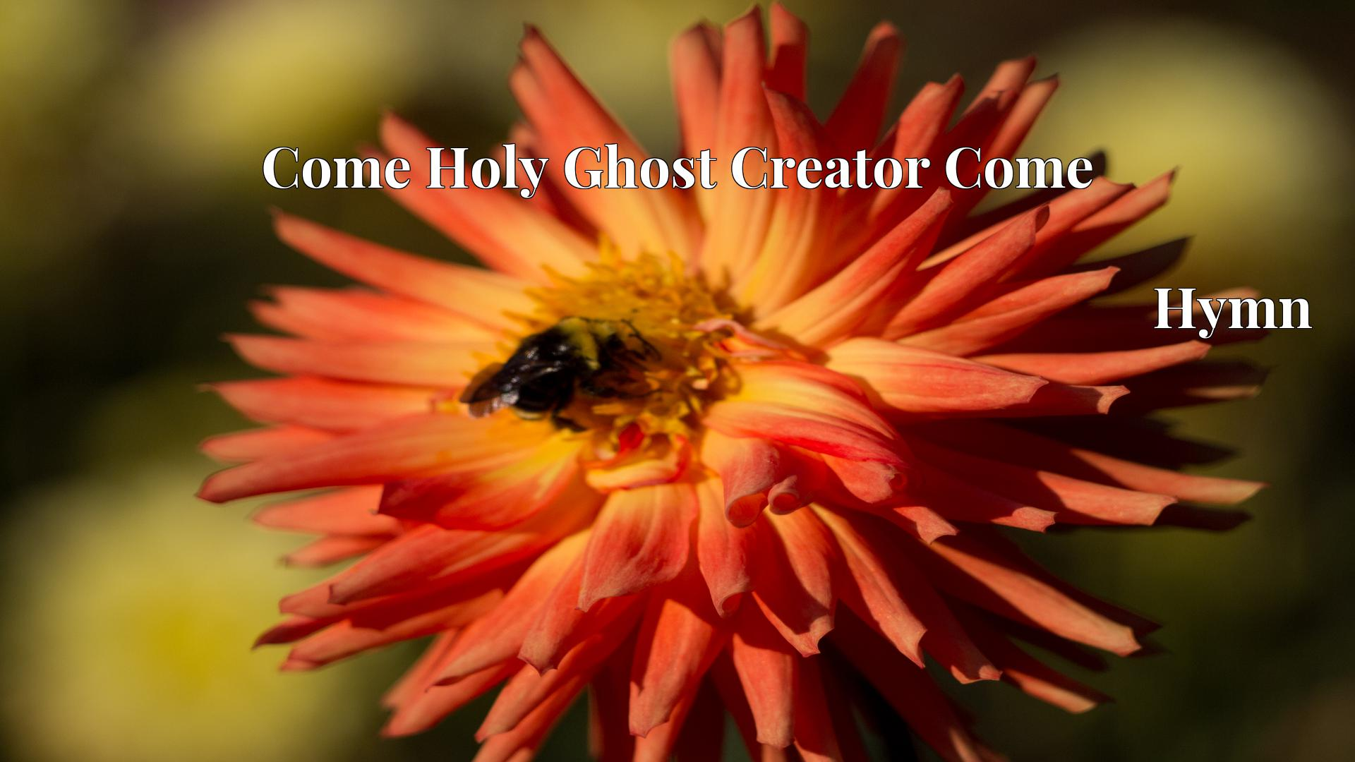 Come Holy Ghost Creator Come - Hymn