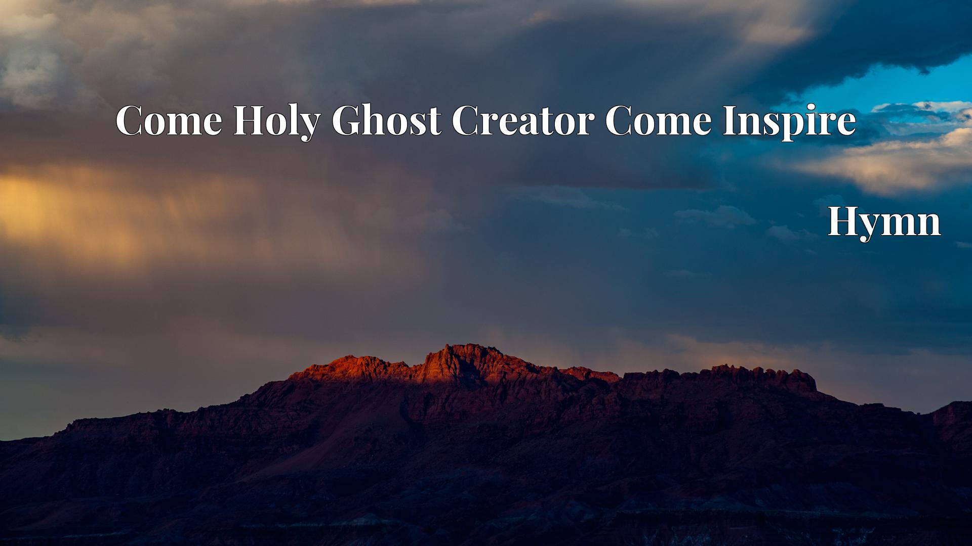 Come Holy Ghost Creator Come Inspire - Hymn
