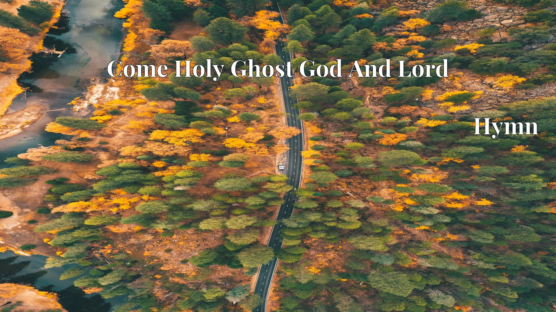 Come Holy Ghost God And Lord - Hymn