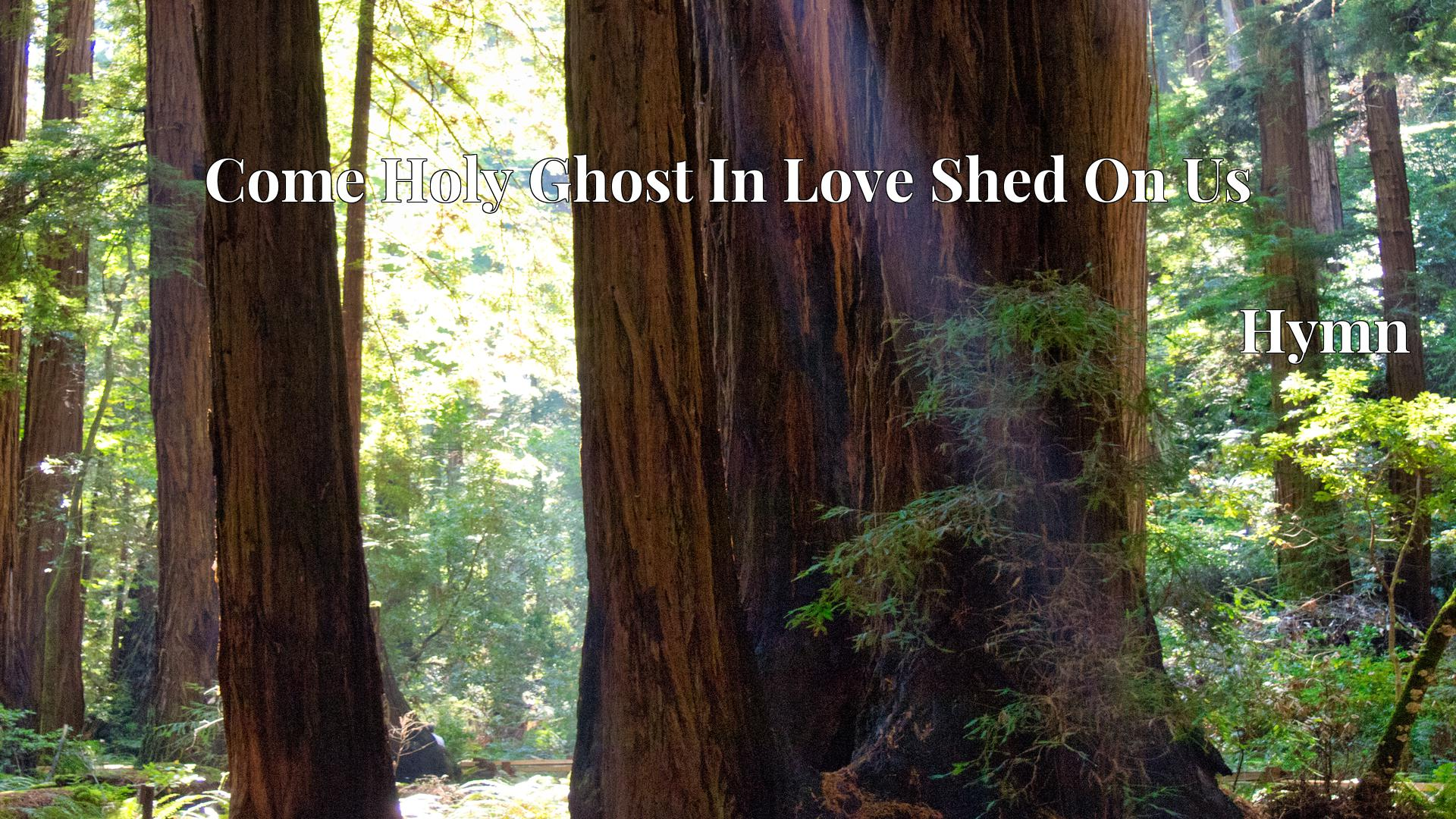 Come Holy Ghost In Love Shed On Us Hymn Lyric