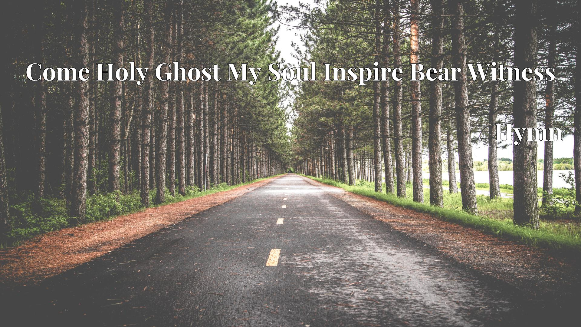 Come Holy Ghost My Soul Inspire Bear Witness - Hymn