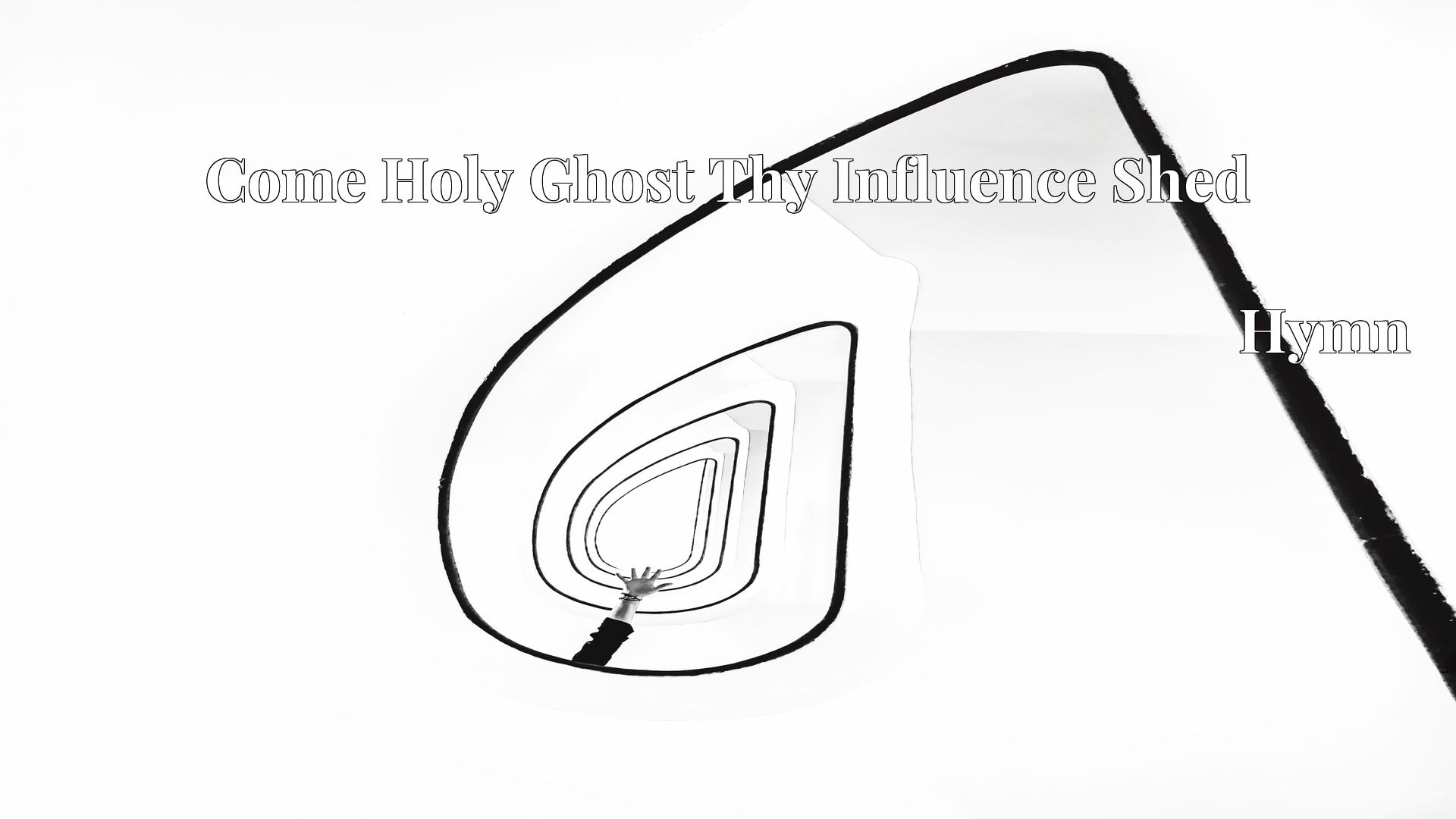 Come Holy Ghost Thy Influence Shed - Hymn