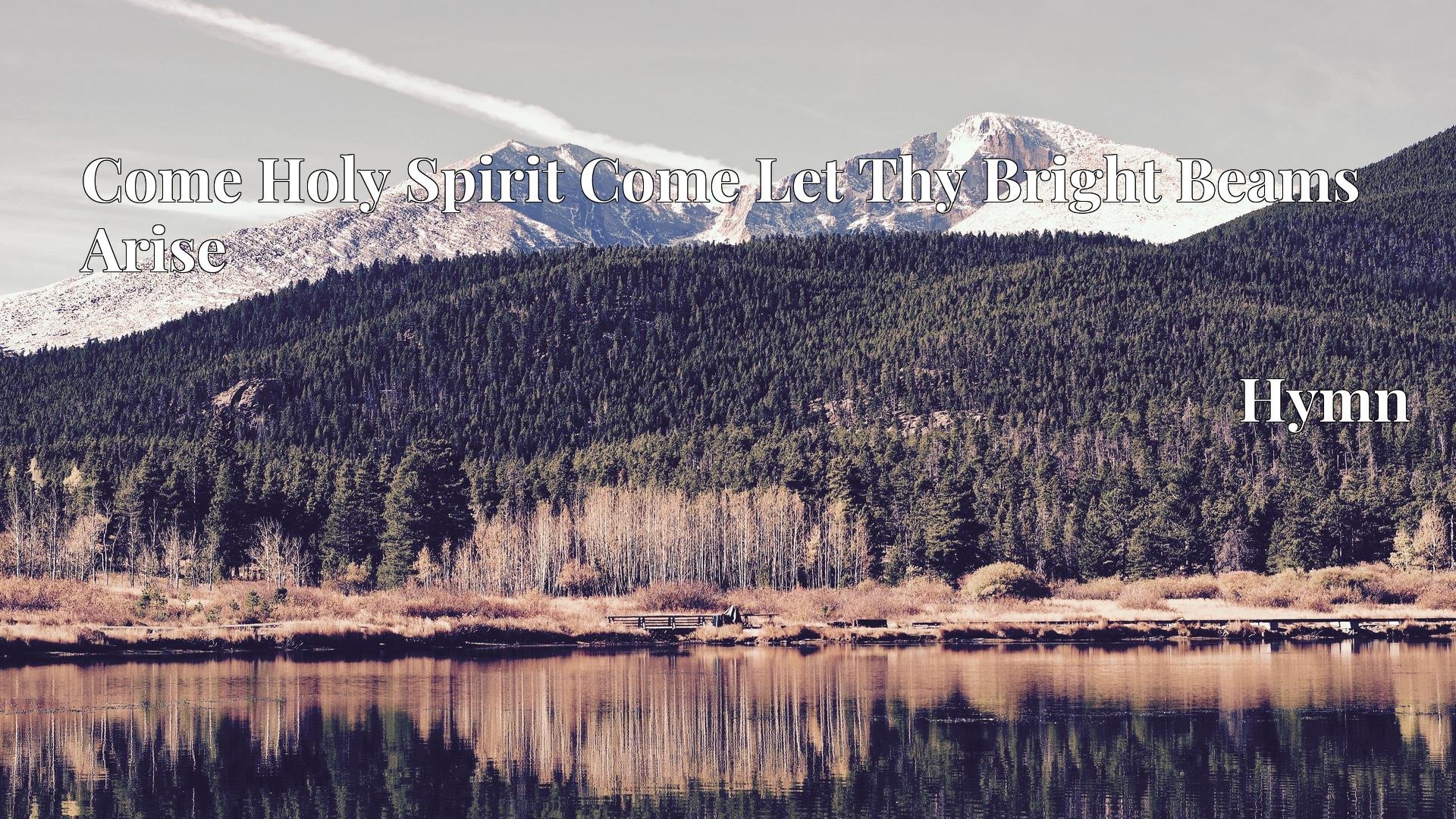 Come Holy Spirit Come Let Thy Bright Beams Arise - Hymn