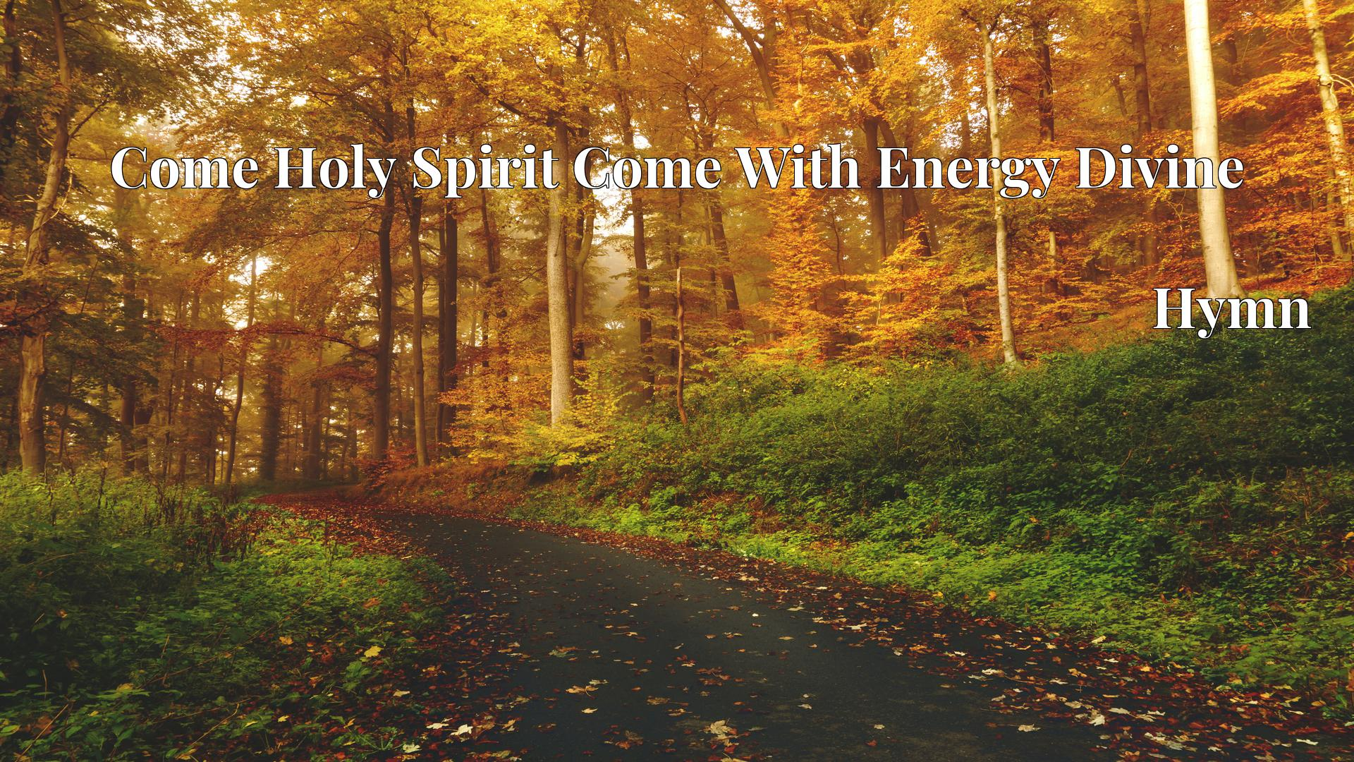 Come Holy Spirit Come With Energy Divine - Hymn