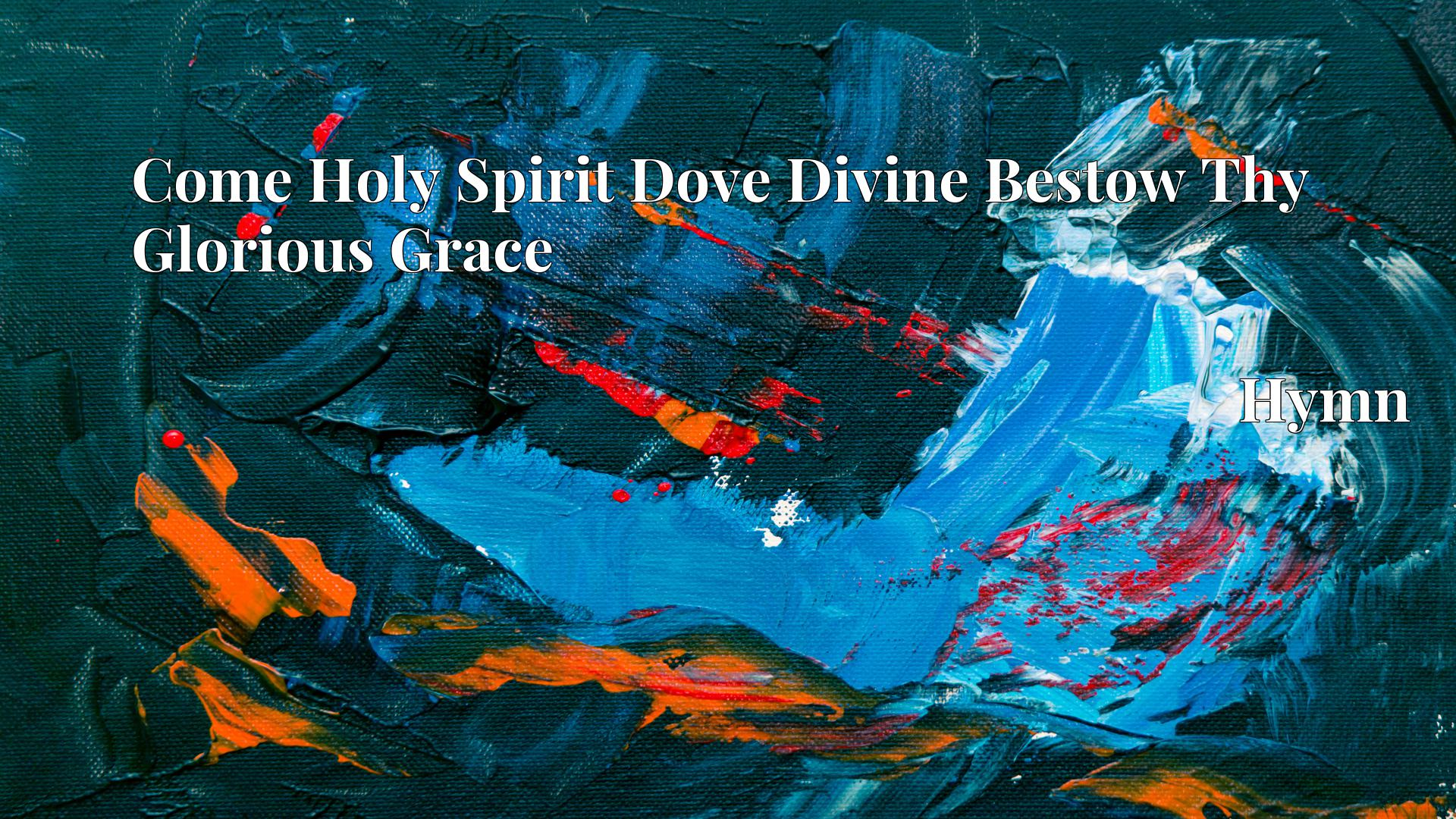 Come Holy Spirit Dove Divine Bestow Thy Glorious Grace - Hymn