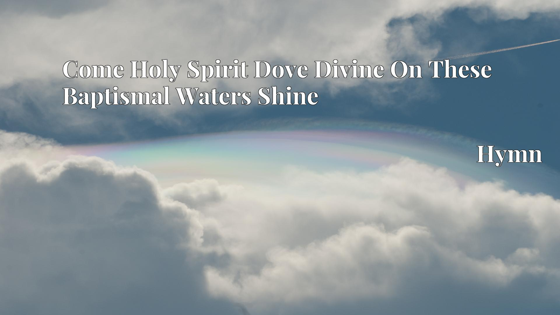 Come Holy Spirit Dove Divine On These Baptismal Waters Shine - Hymn