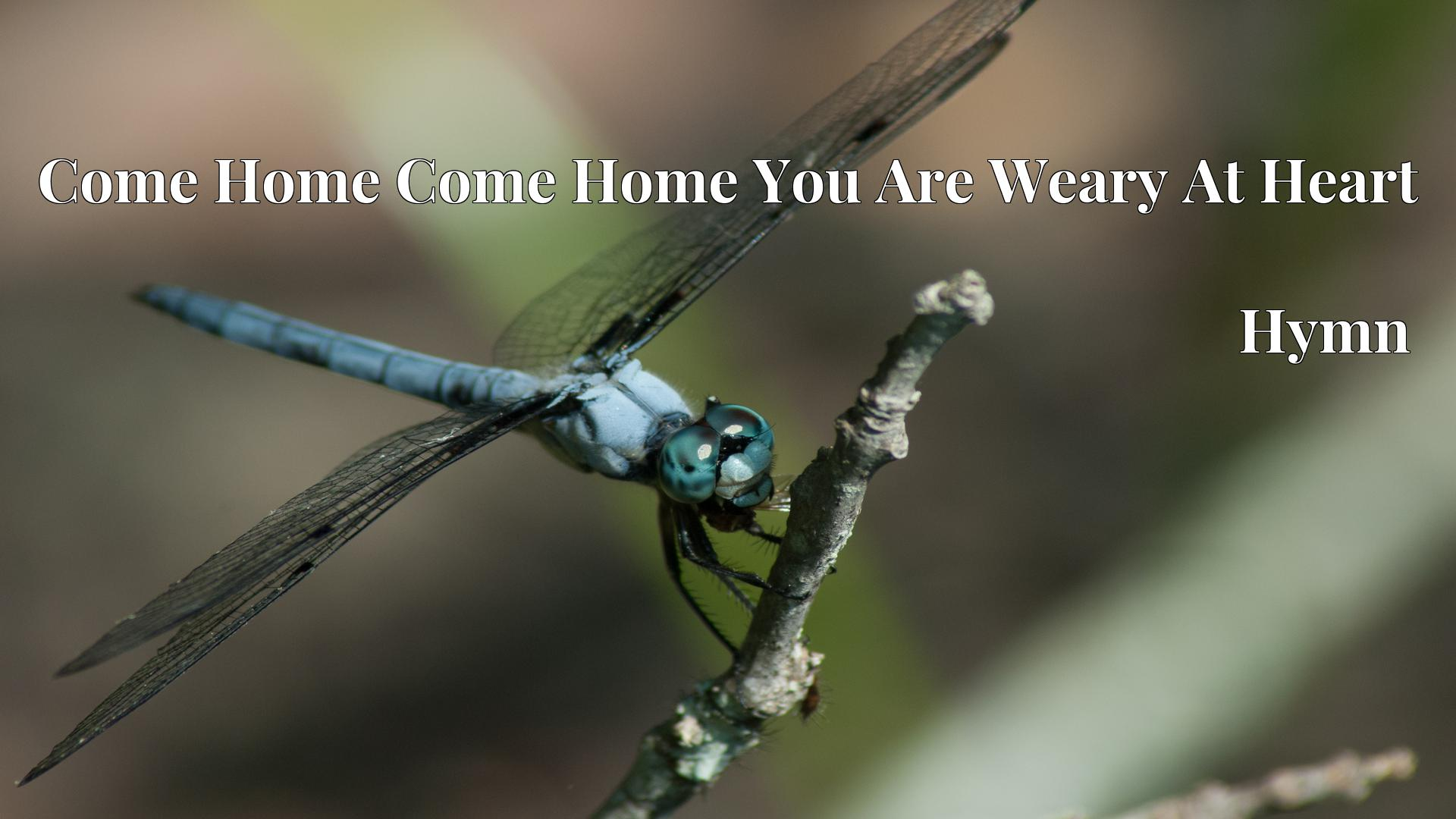 Come Home Come Home You Are Weary At Heart - Hymn