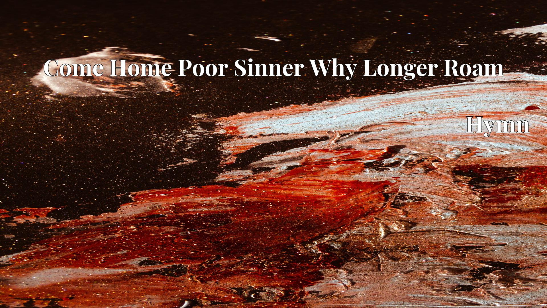 Come Home Poor Sinner Why Longer Roam - Hymn