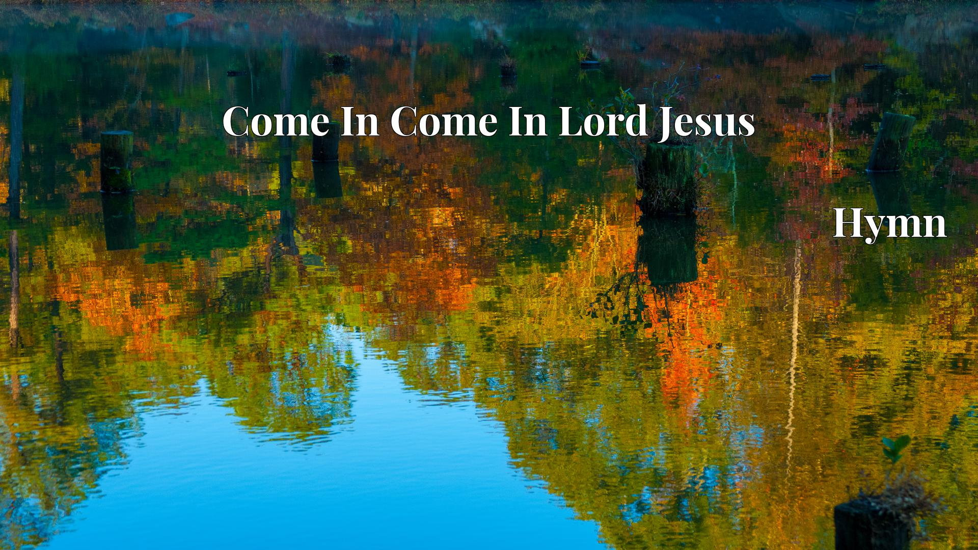 Come In Come In Lord Jesus - Hymn