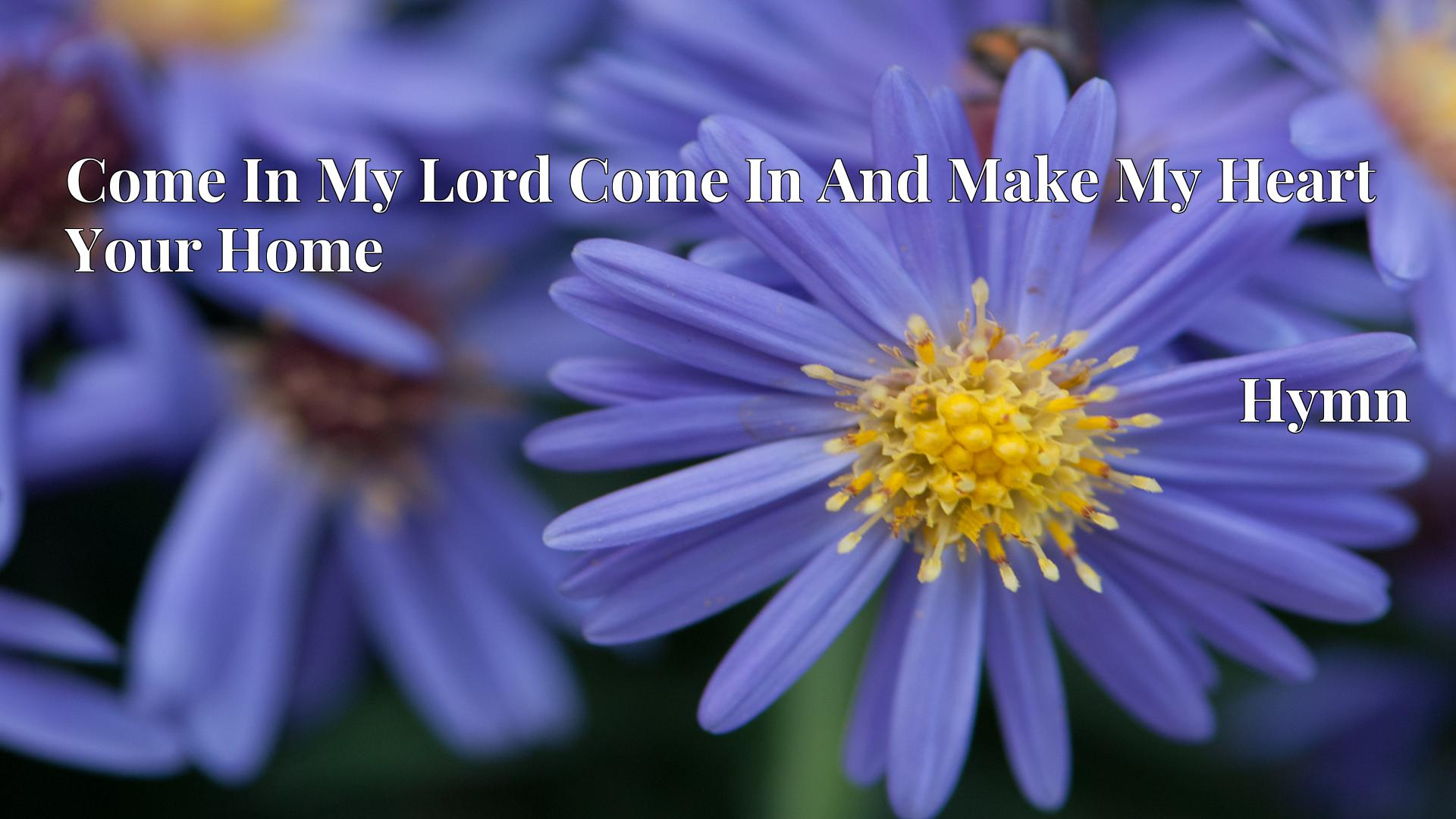 Come In My Lord Come In And Make My Heart Your Home - Hymn