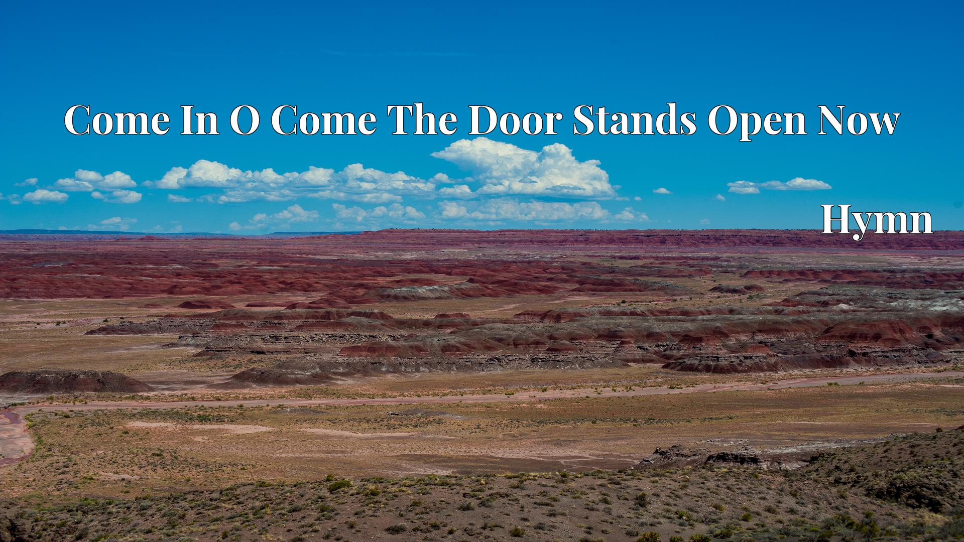 Come In O Come The Door Stands Open Now - Hymn