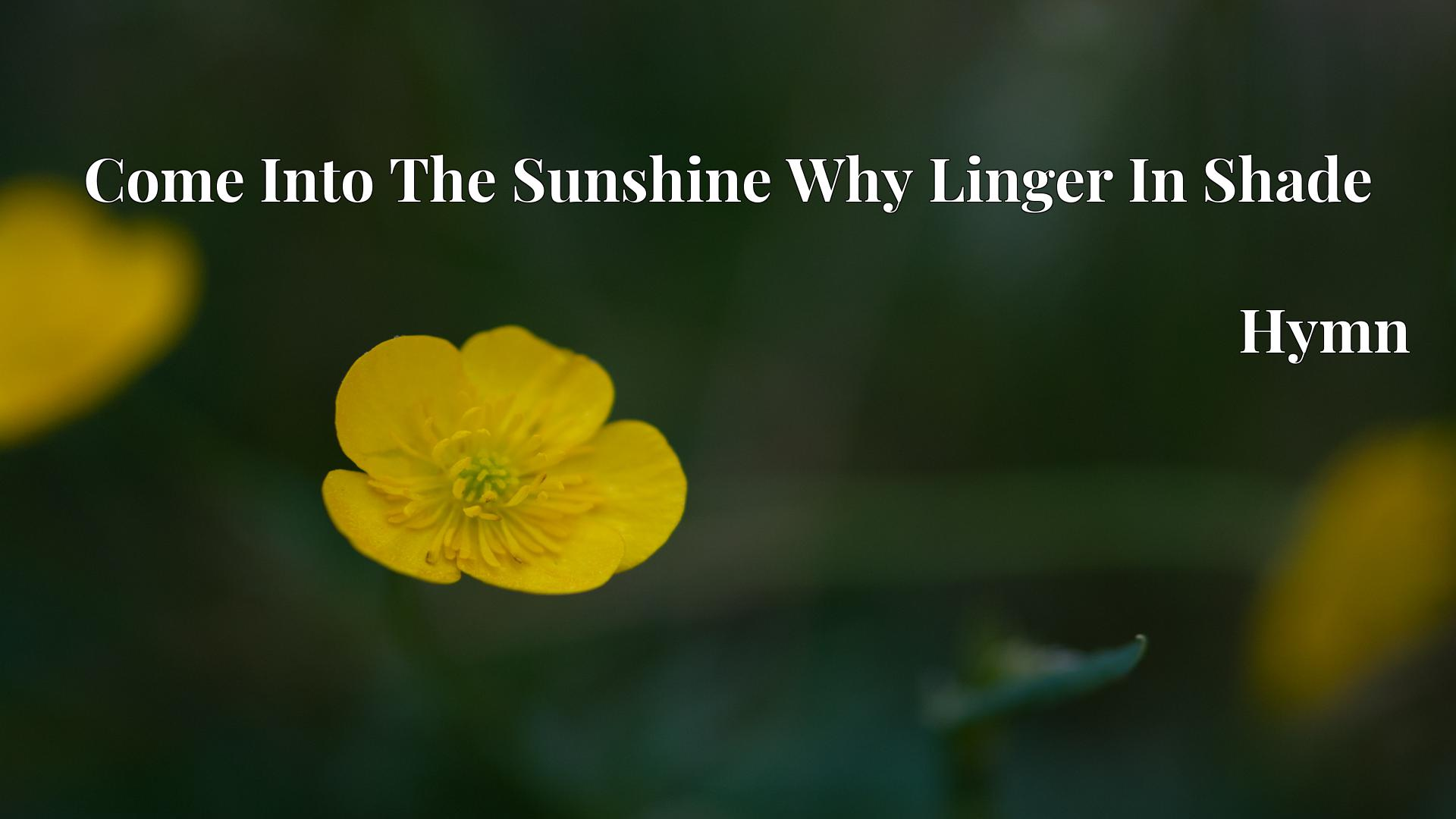 Come Into The Sunshine Why Linger In Shade - Hymn