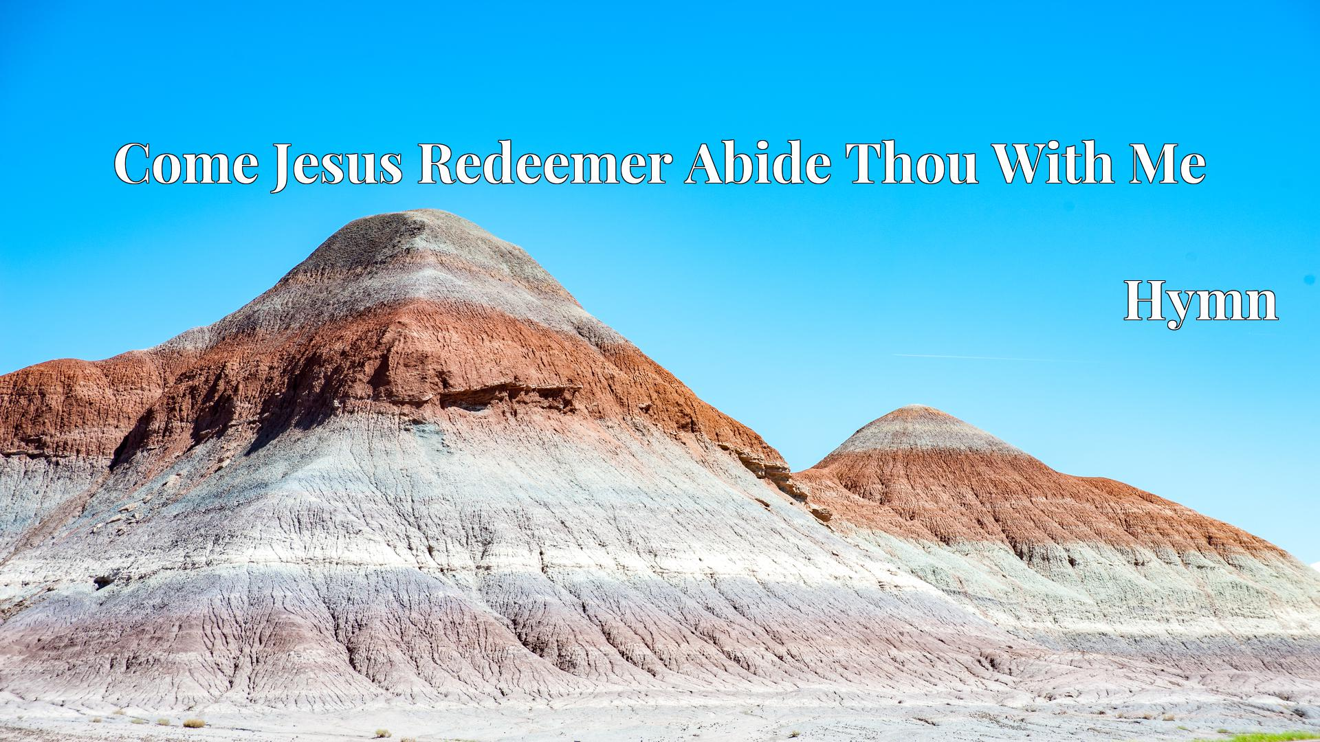 Come Jesus Redeemer Abide Thou With Me - Hymn