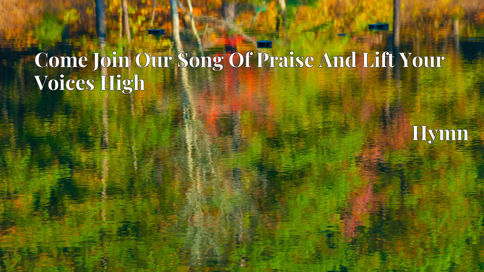 Come Join Our Song Of Praise And Lift Your Voices High - Hymn