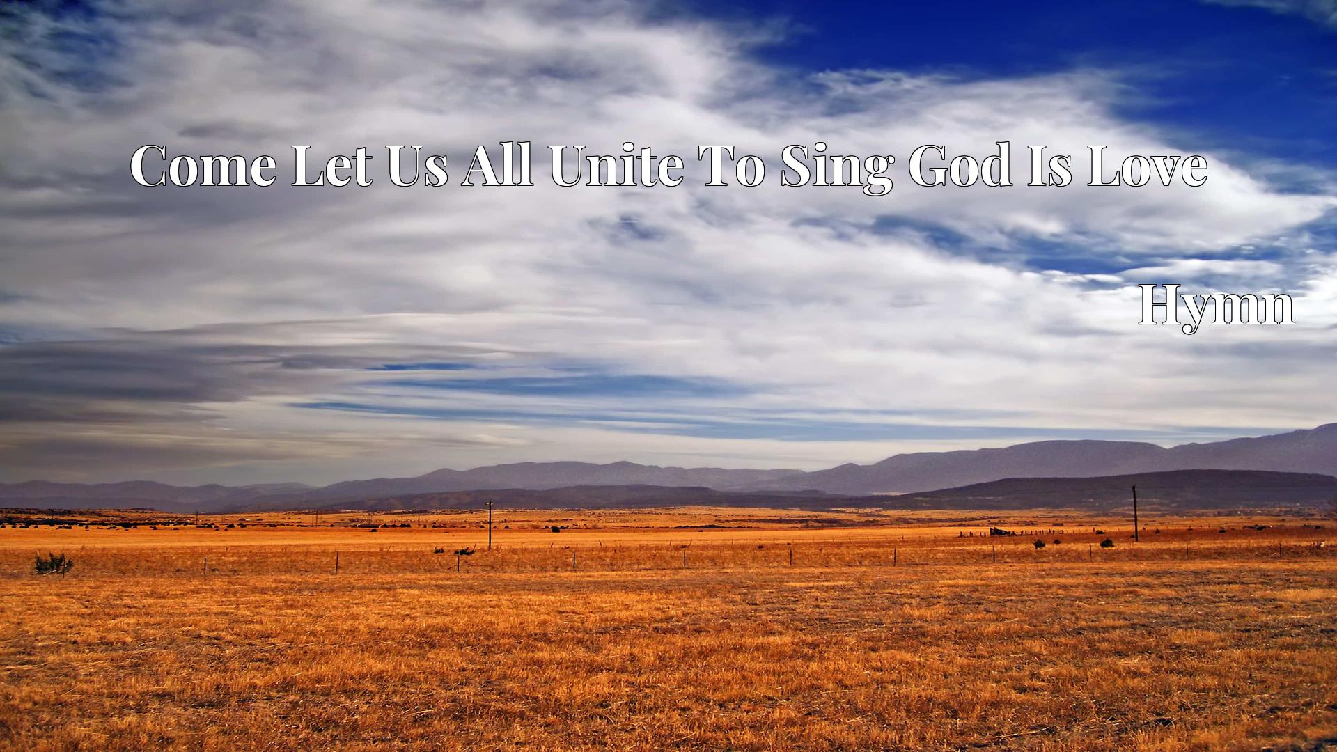 Come Let Us All Unite To Sing God Is Love - Hymn