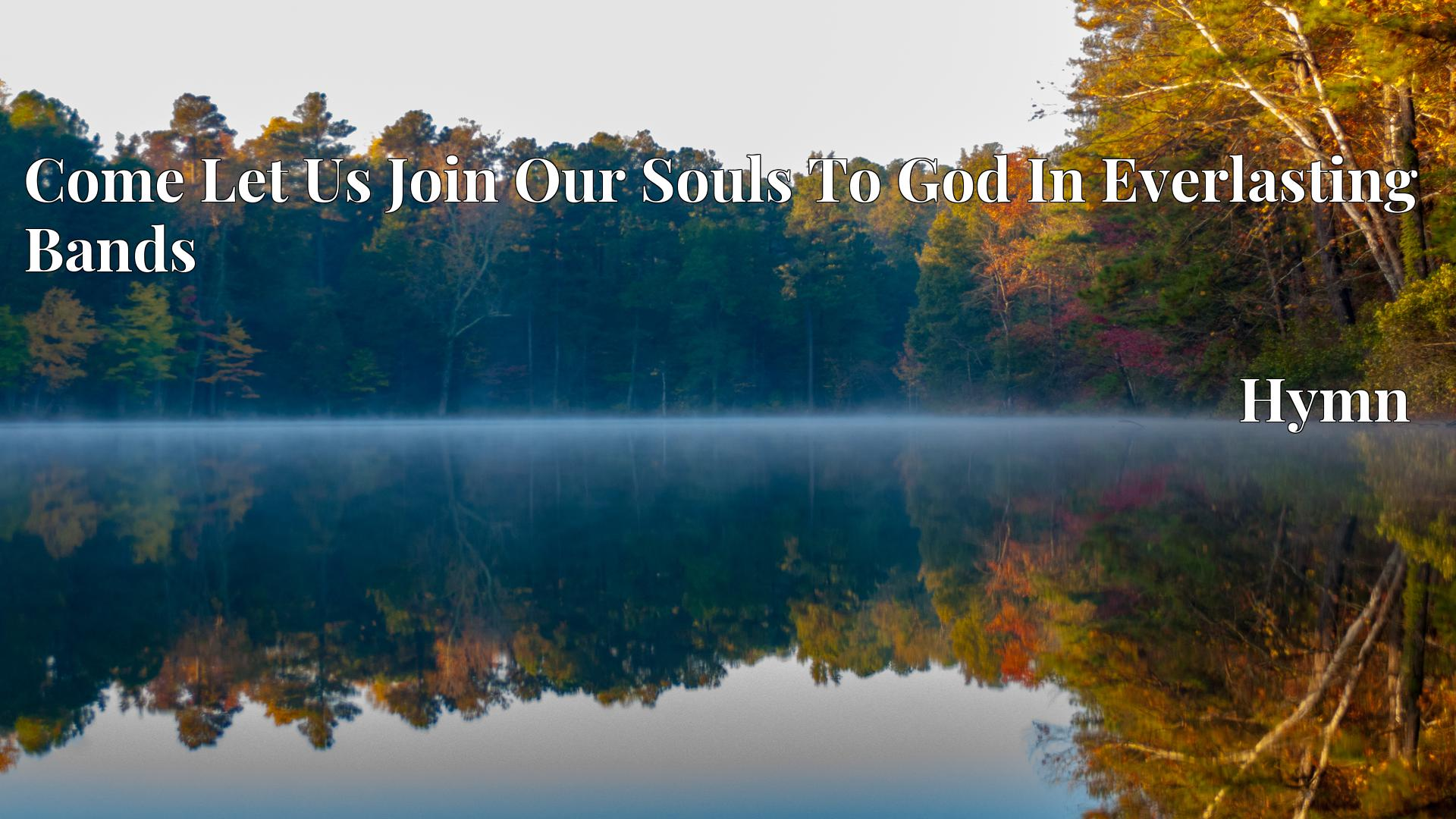 Come Let Us Join Our Souls To God In Everlasting Bands - Hymn