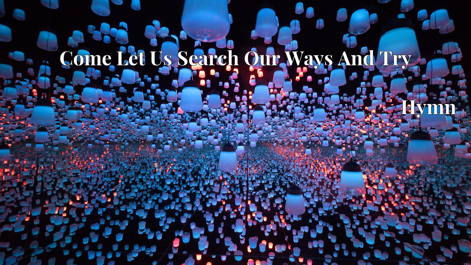 Come Let Us Search Our Ways And Try - Hymn