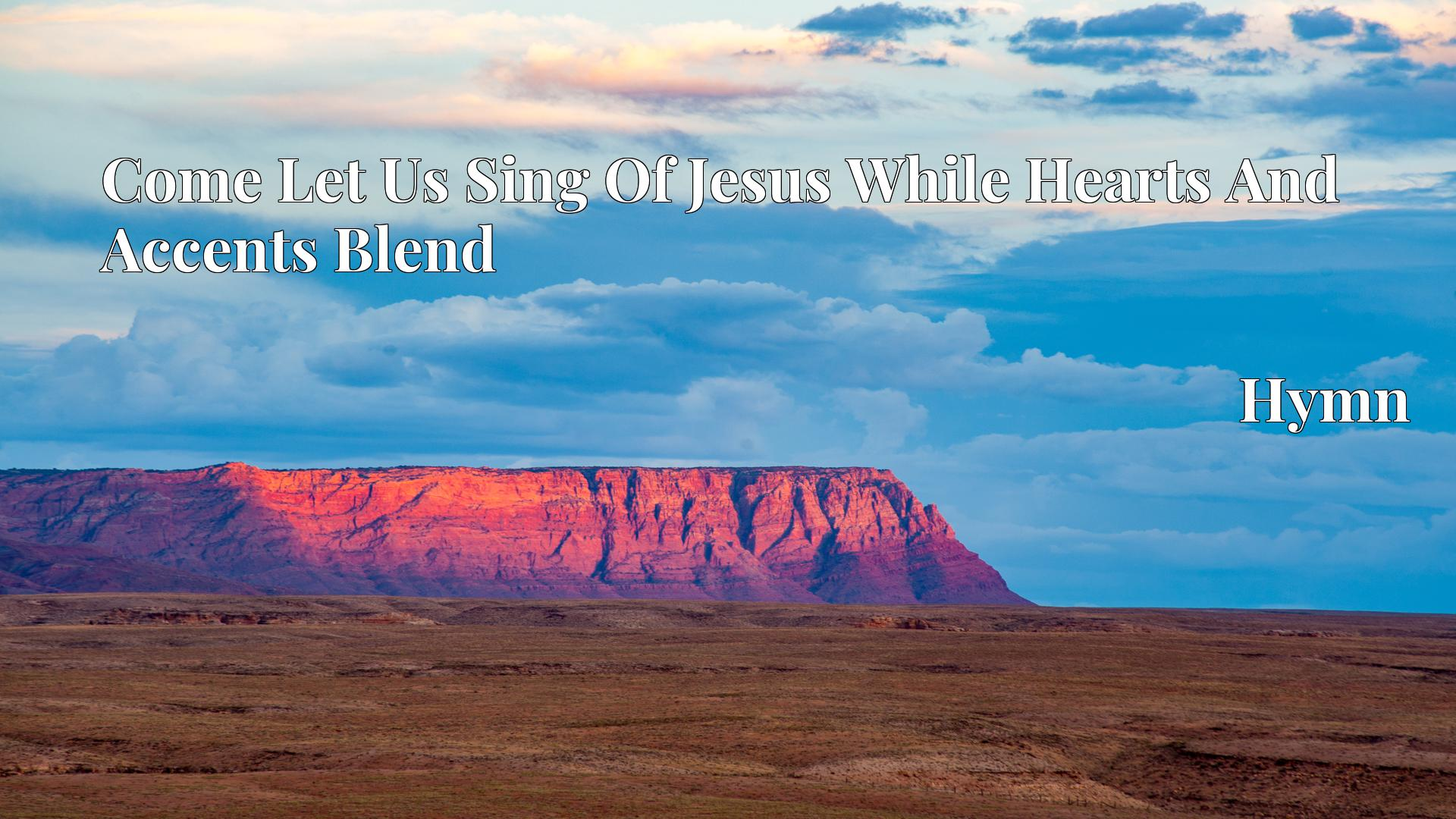 Come Let Us Sing Of Jesus While Hearts And Accents Blend - Hymn