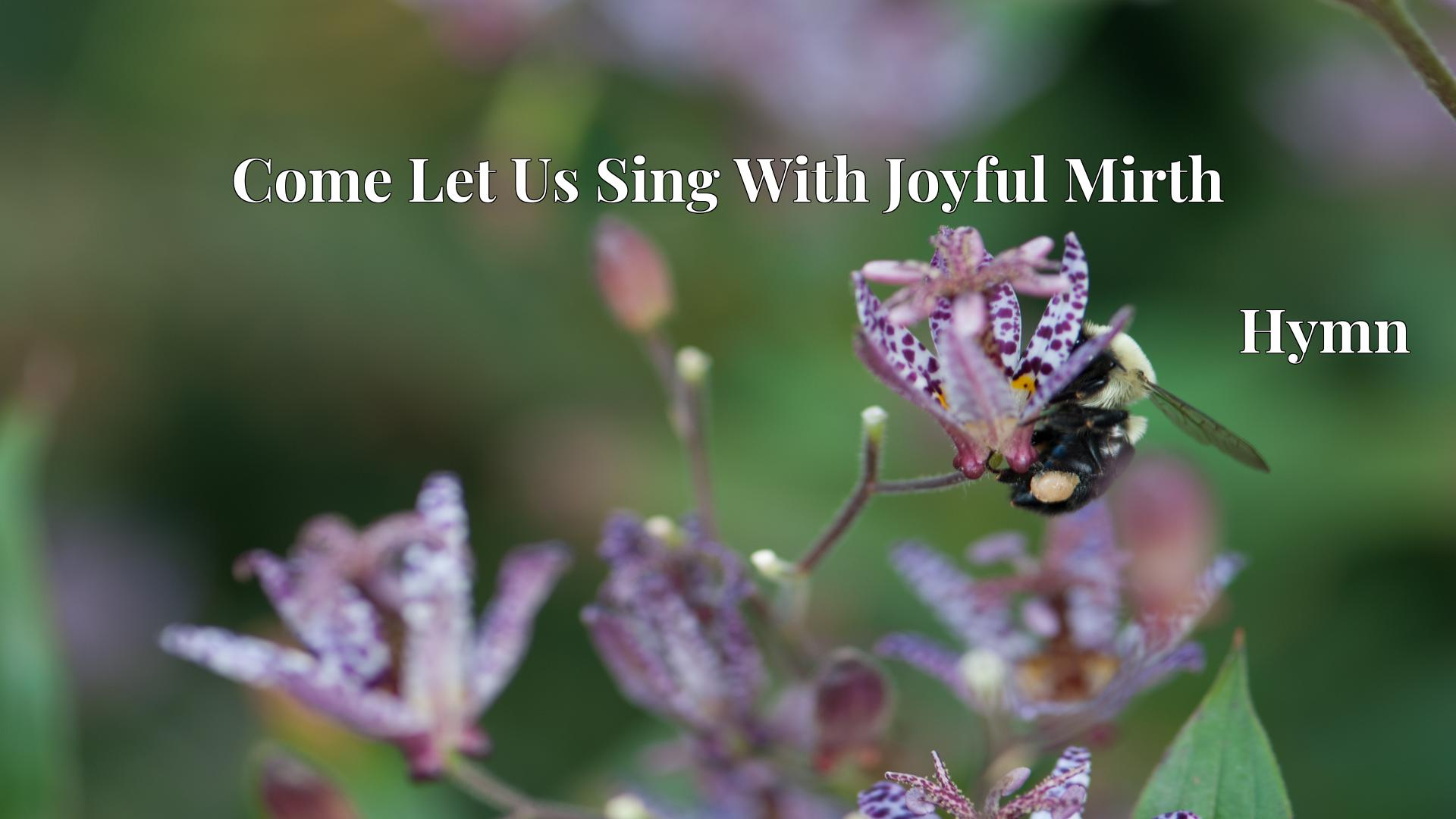 Come Let Us Sing With Joyful Mirth - Hymn