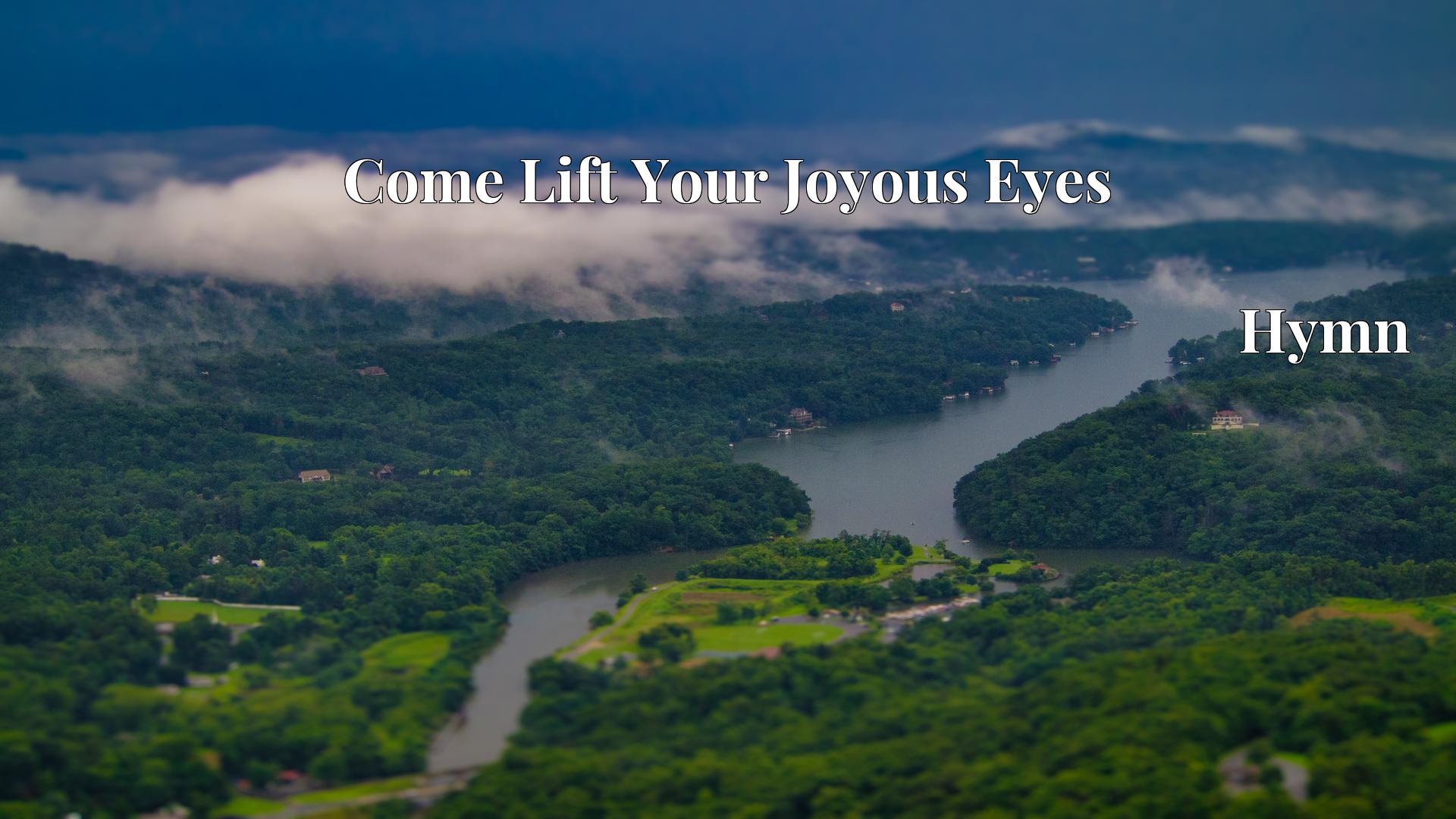 Come Lift Your Joyous Eyes Hymn Lyric